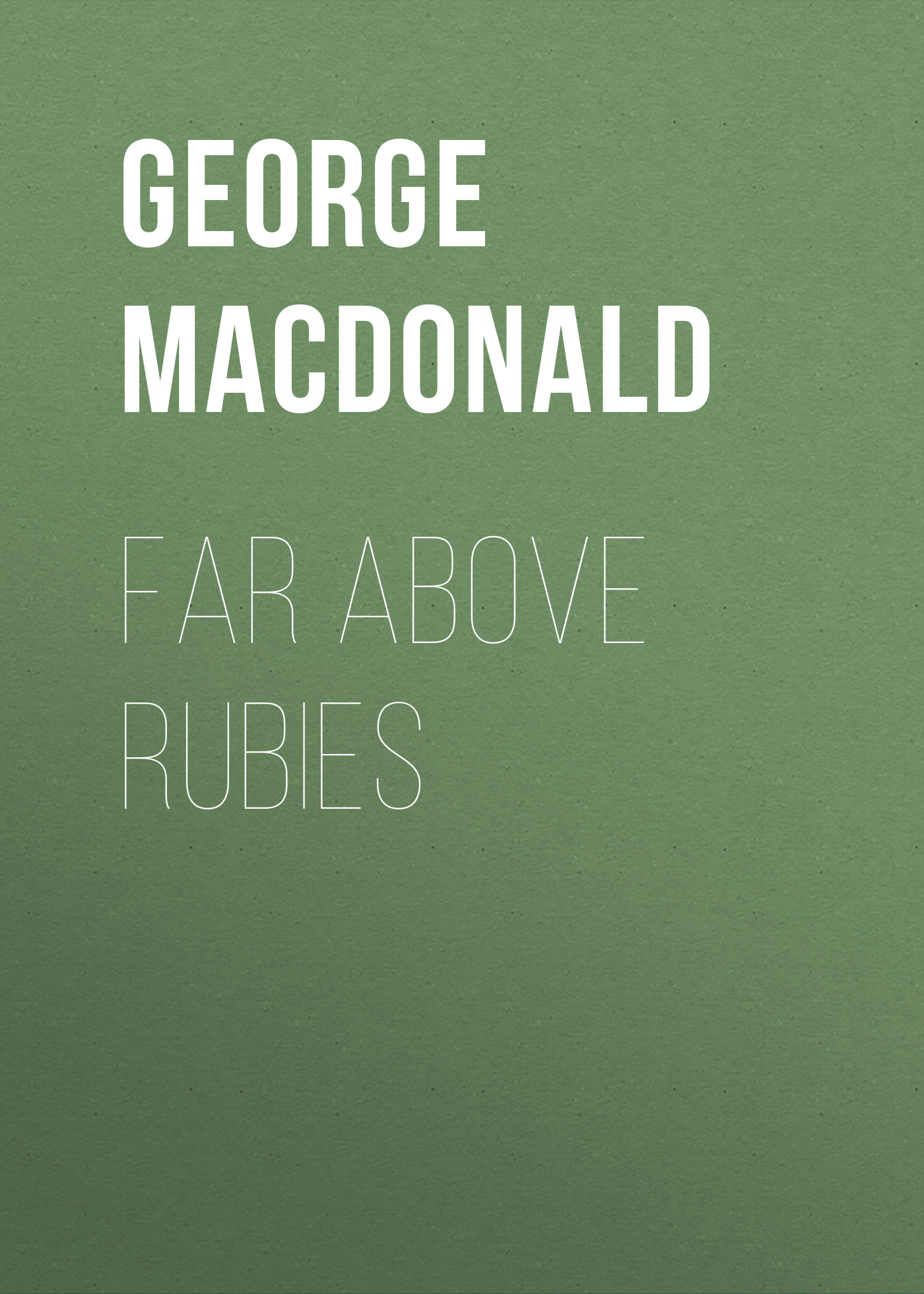 George MacDonald Far Above Rubies macdonald g far above rubies