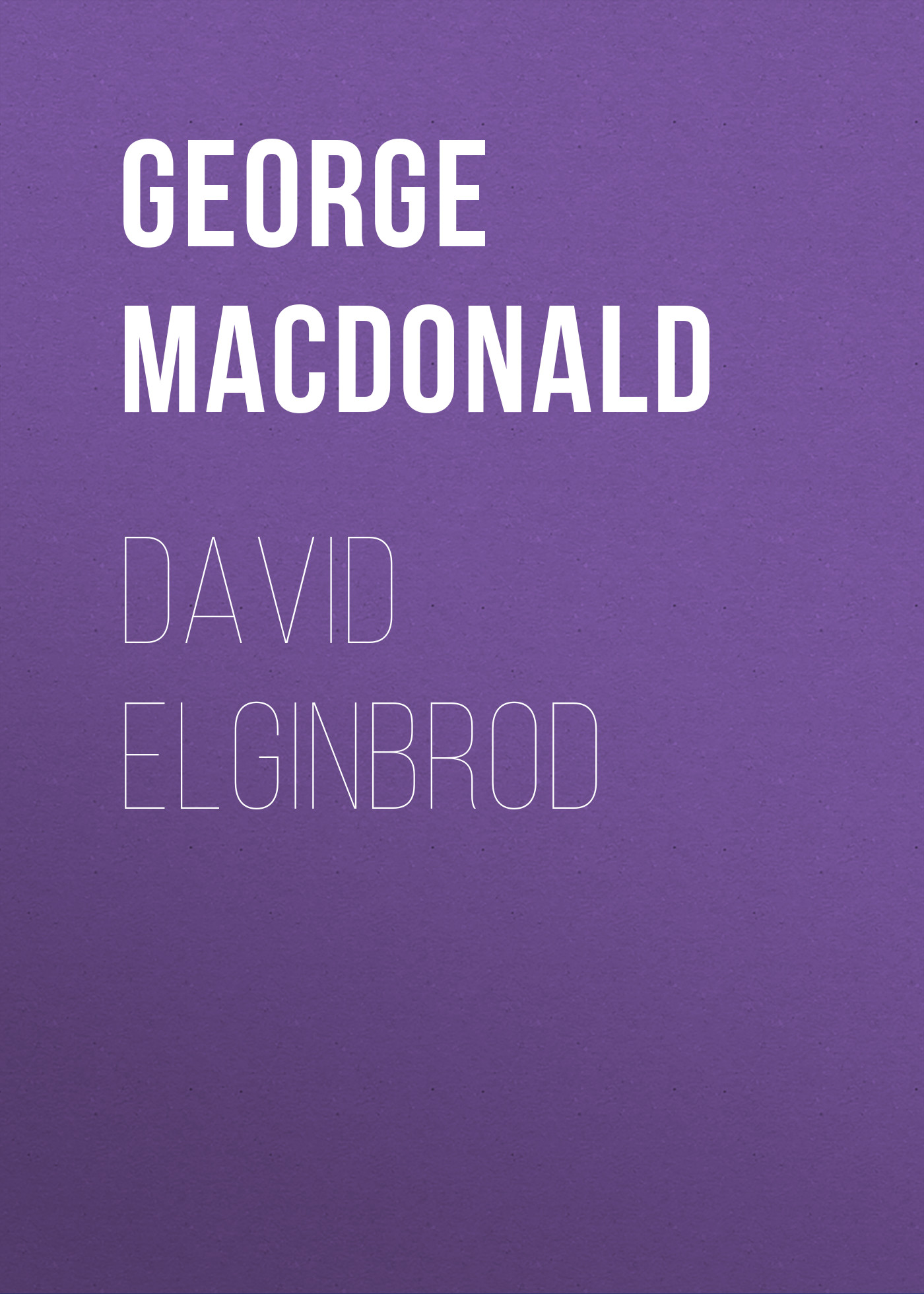 George MacDonald David Elginbrod george macdonald home again