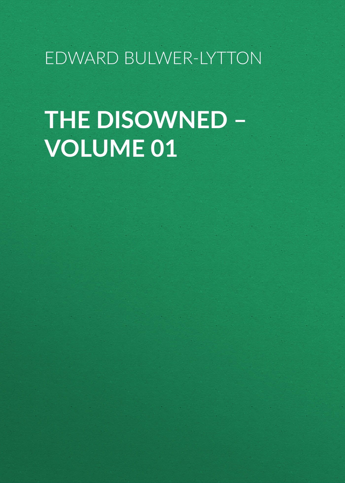 Эдвард Бульвер-Литтон The Disowned – Volume 01 эдвард бульвер литтон devereux volume 01
