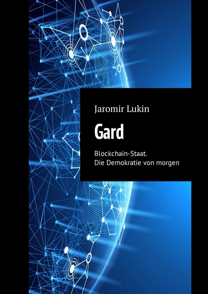 Jaromir Lukin Gard. Blockchain-Staat. Die Demokratie von morgen camille mccue getting started with engineering think like an engineer