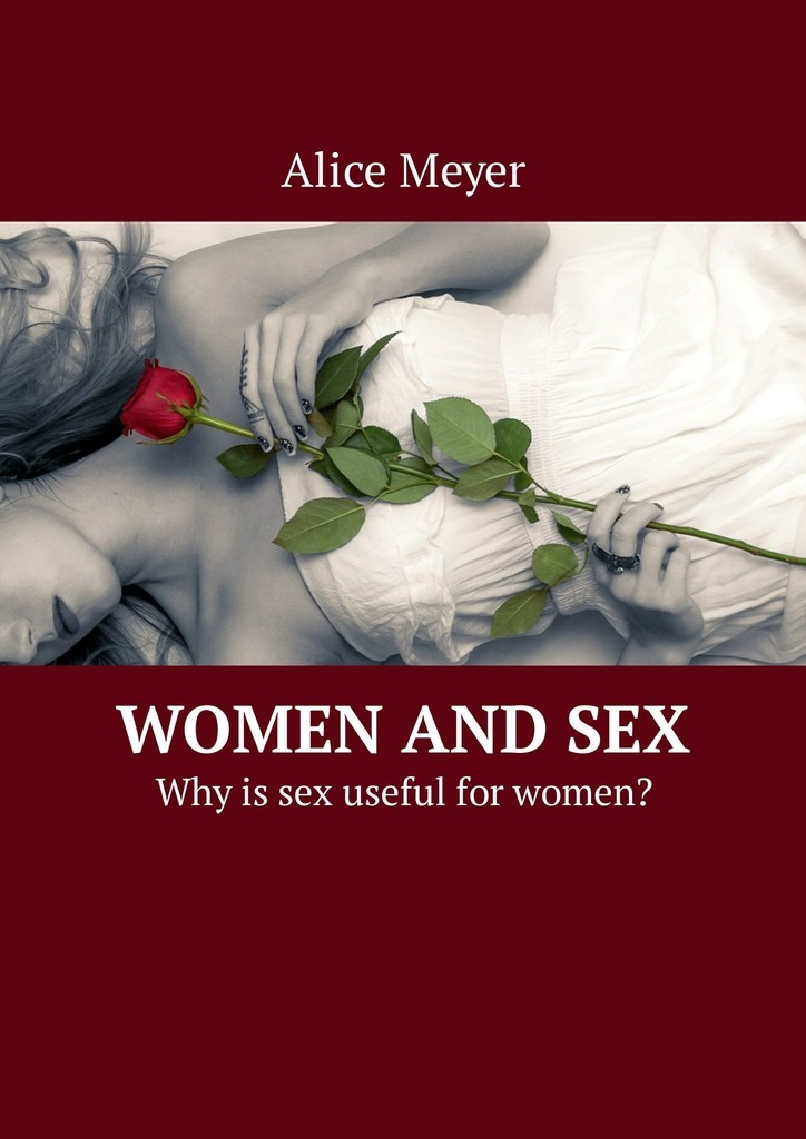 Alice Meyer Women and Sex. Why is sex useful for women? new male vibrating mouth vaginal masturbator sex toy 360327
