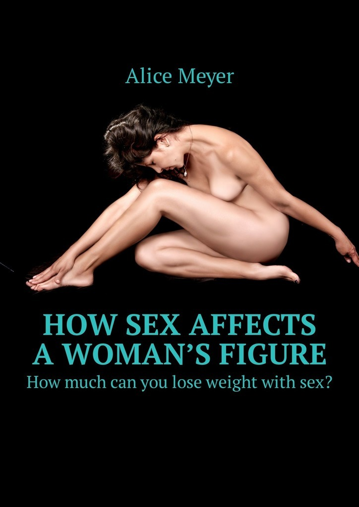 Alice Meyer How sex affects a woman's figure. How much can you lose weight with sex? men s sex doll with vagina and big breast height 56 5cm width 34cm male masturbators love doll sex products adult toys for men