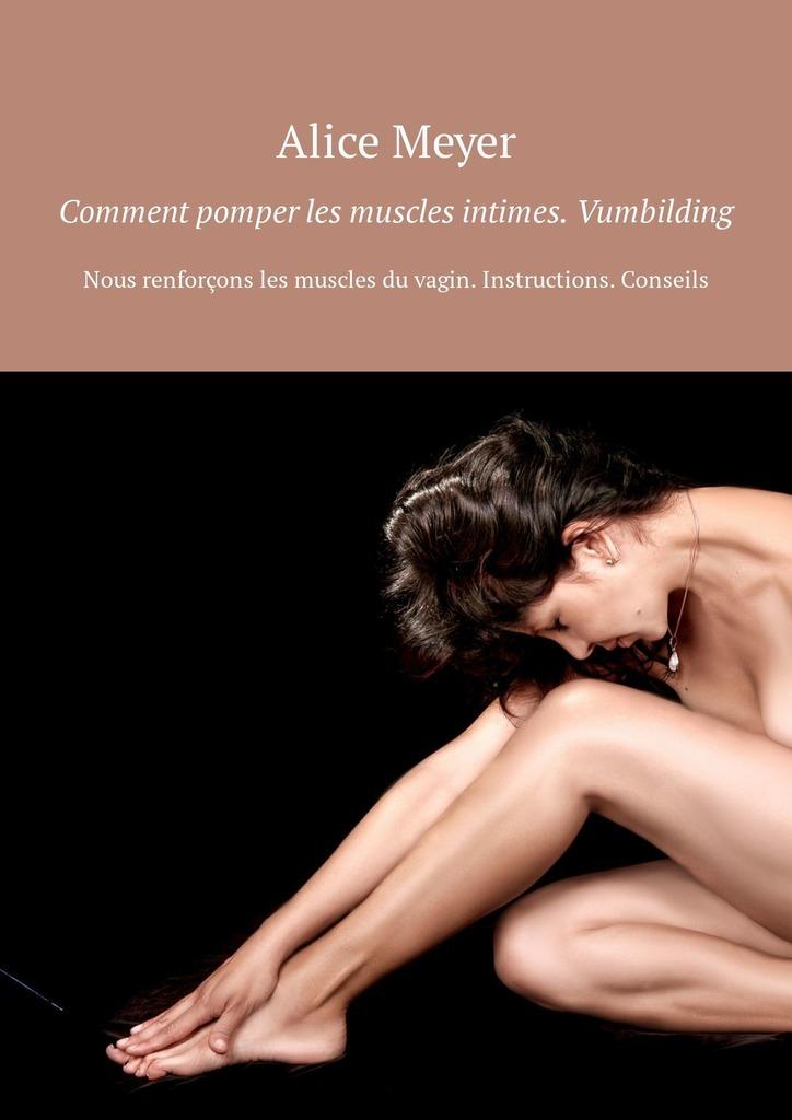 Alice Meyer Comment pomper les muscles intimes. Vumbilding. Nous renforçons les muscles du vagin. Instructions. Conseils alice meyer femmes et