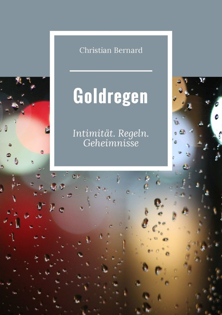 Christian Bernard Goldregen. Intimität. Regeln. Geheimnisse alfons goldschmidt auf den spuren der azteken