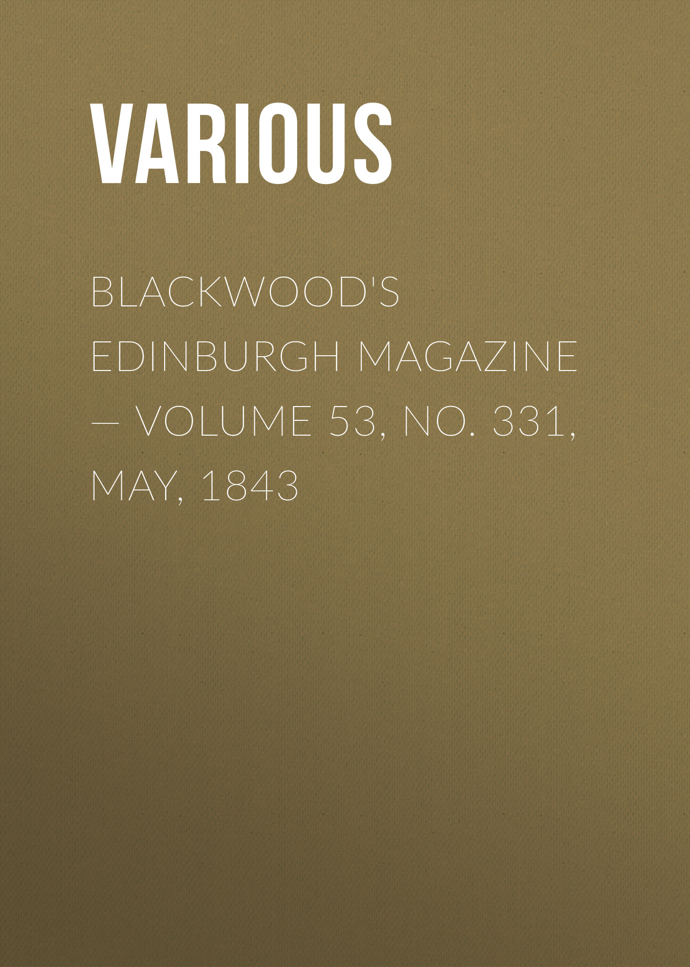 Blackwood's Edinburgh Magazine — Volume 53, No. 331, May, 1843