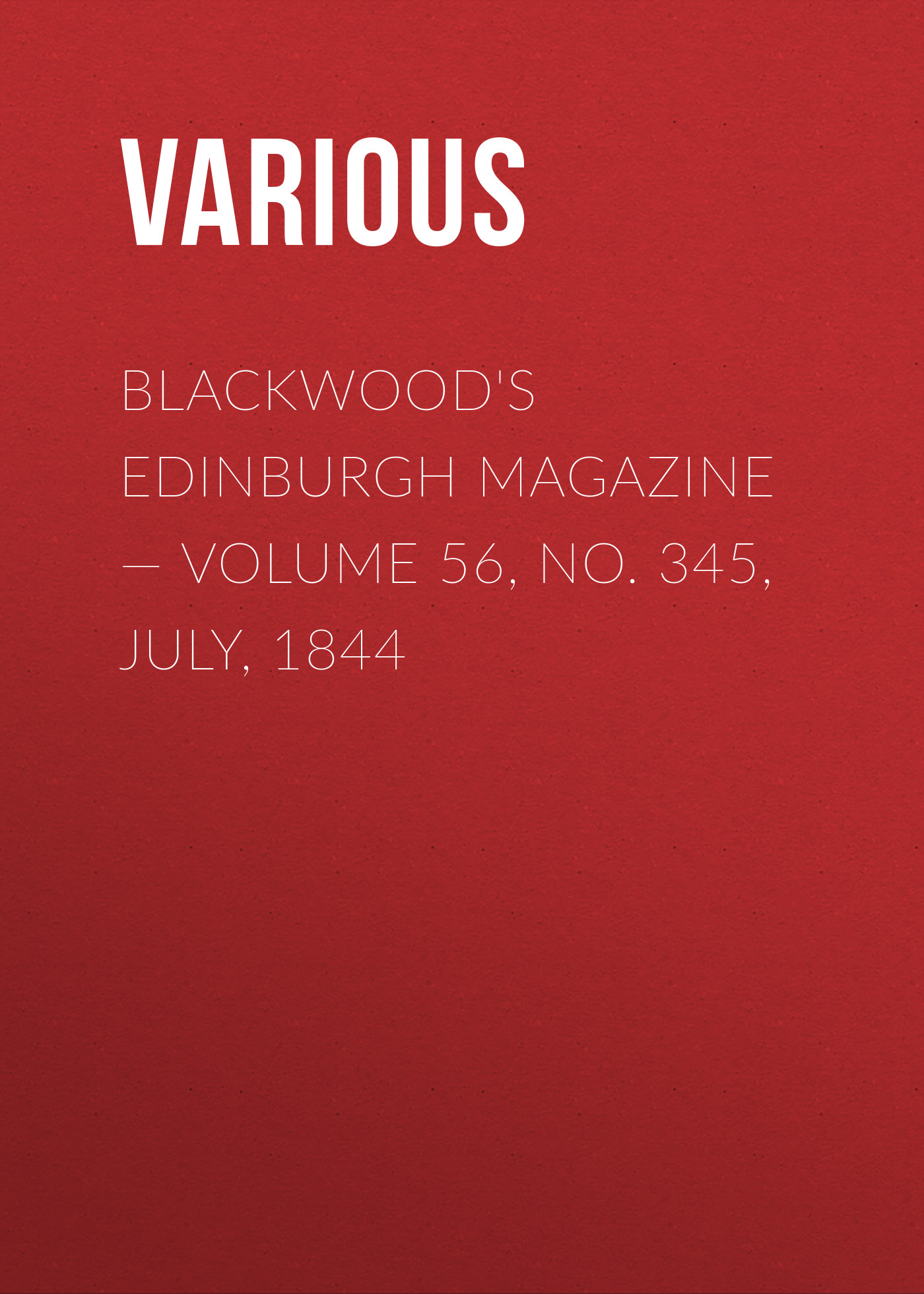 Blackwood's Edinburgh Magazine — Volume 56, No. 345, July, 1844