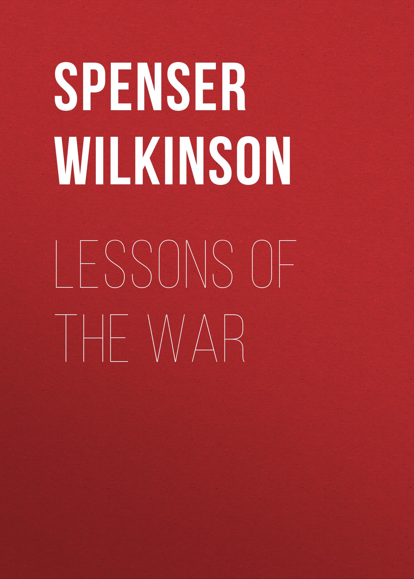 Spenser Wilkinson Lessons of the War lee wilkinson the venetian s proposal