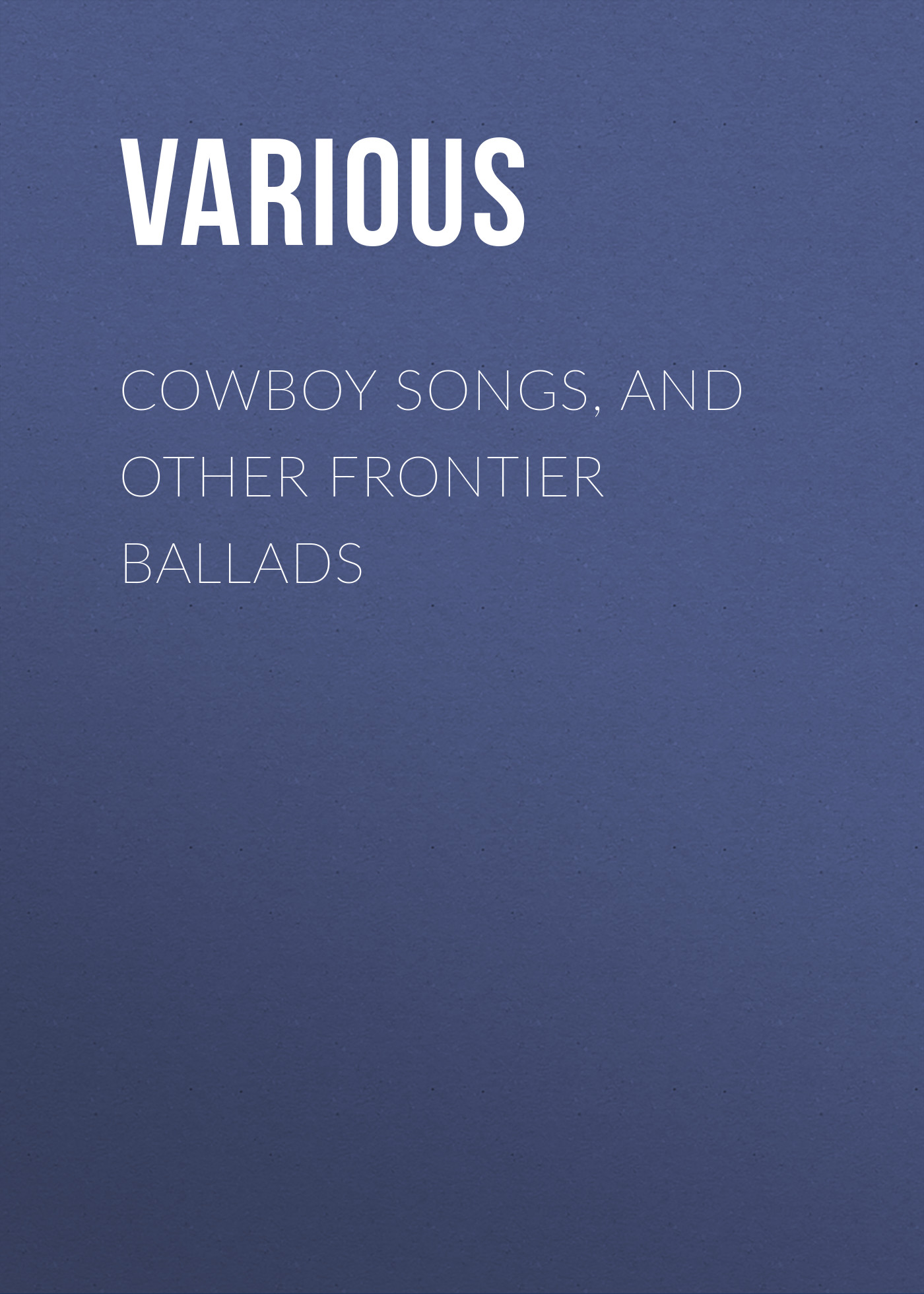 Various Cowboy Songs, and Other Frontier Ballads стоимость
