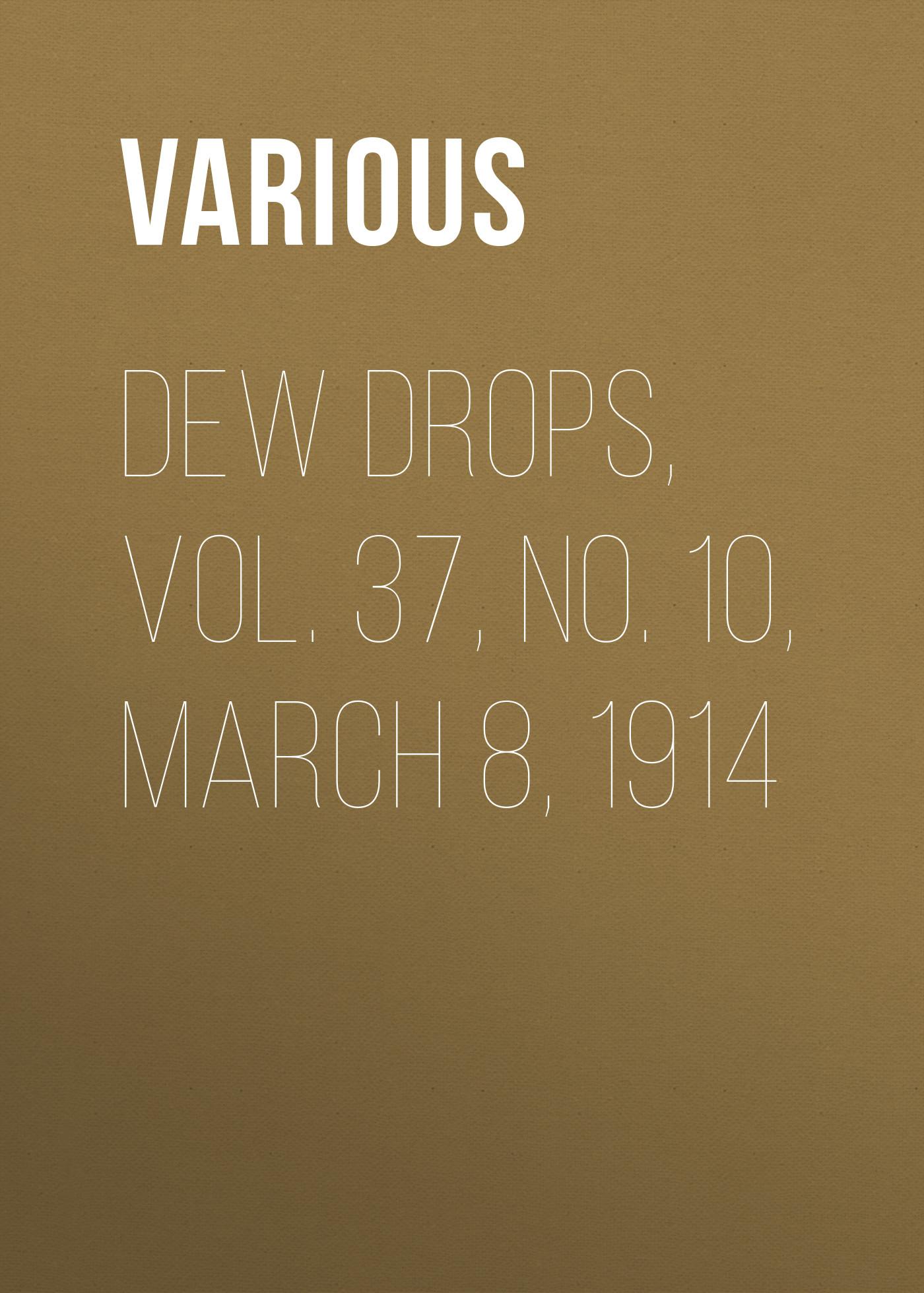цена Various Dew Drops, Vol. 37, No. 10, March 8, 1914 онлайн в 2017 году