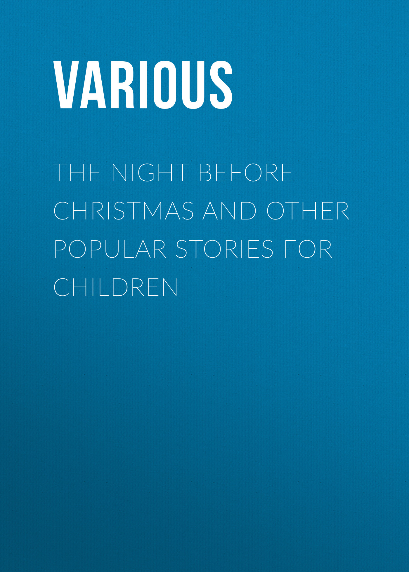 Various The Night Before Christmas and Other Popular Stories For Children twas the night before christmas
