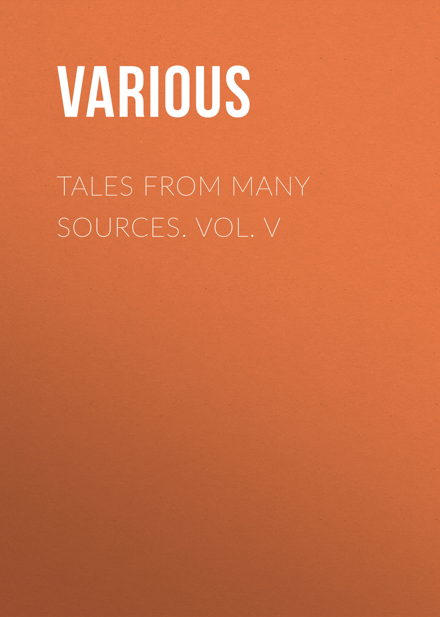Various Tales from Many Sources. Vol. V sources