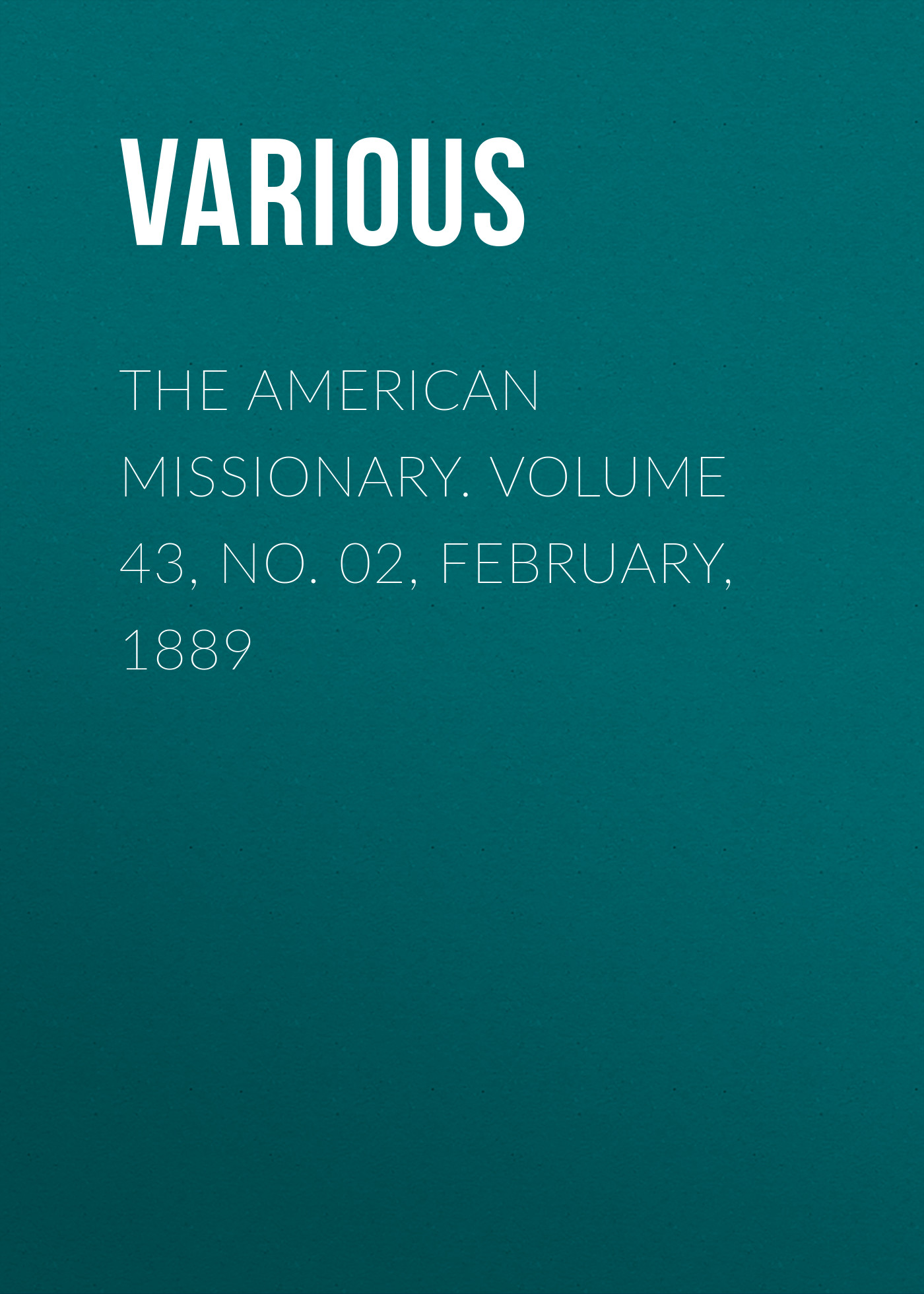 Various The American Missionary. Volume 43, No. 02, February, 1889
