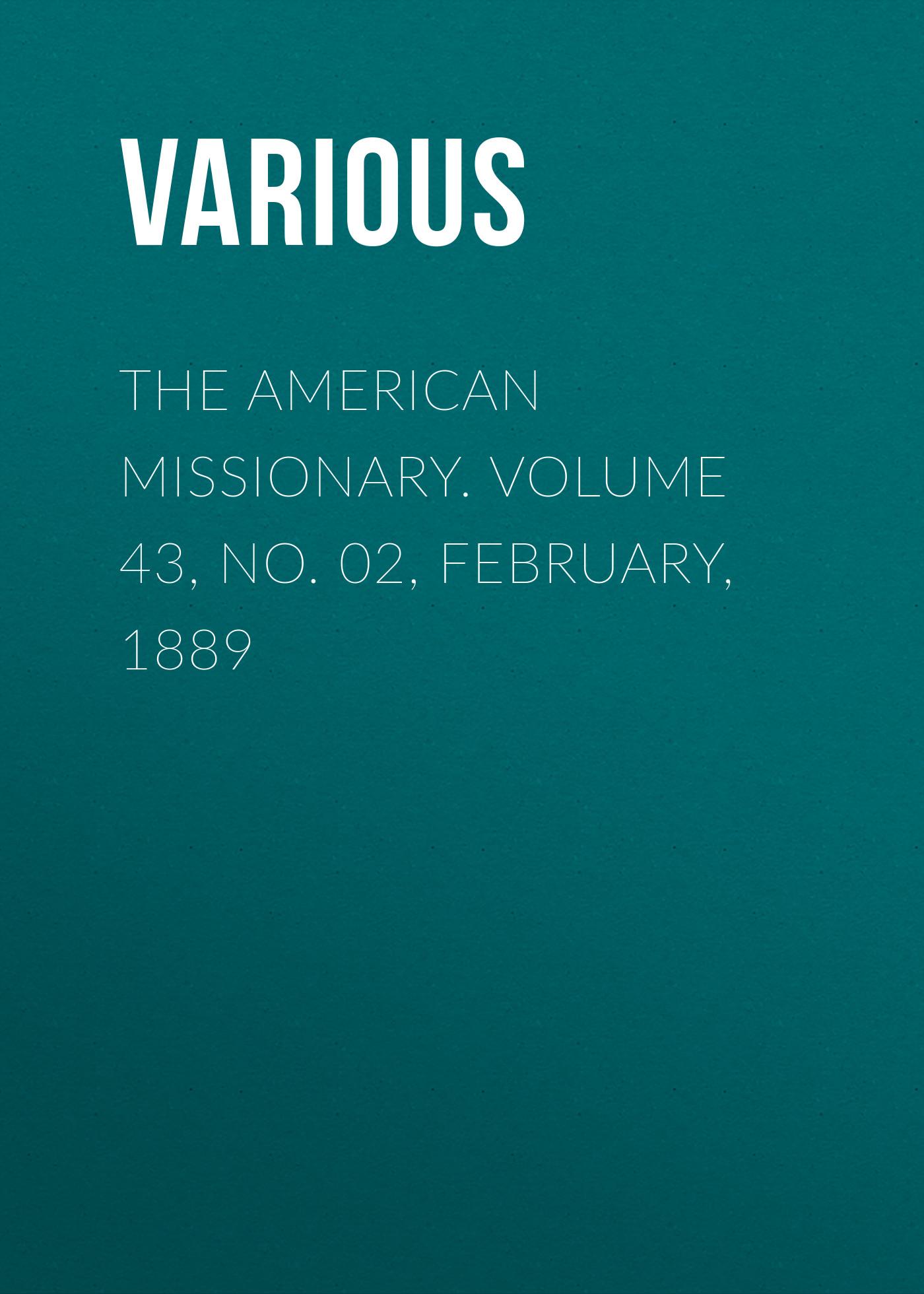 лучшая цена Various The American Missionary. Volume 43, No. 02, February, 1889