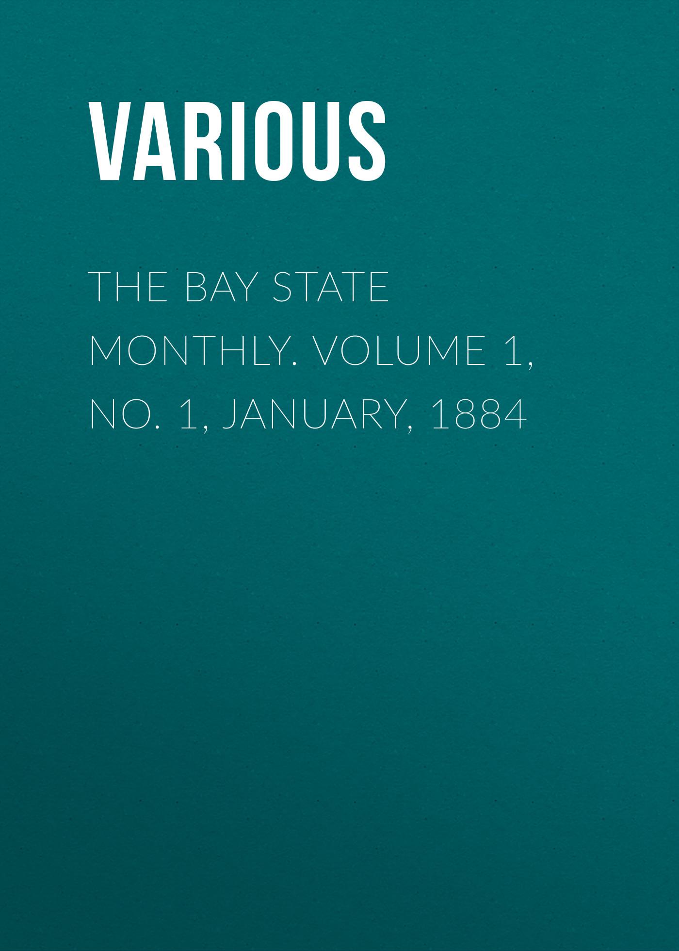 лучшая цена Various The Bay State Monthly. Volume 1, No. 1, January, 1884