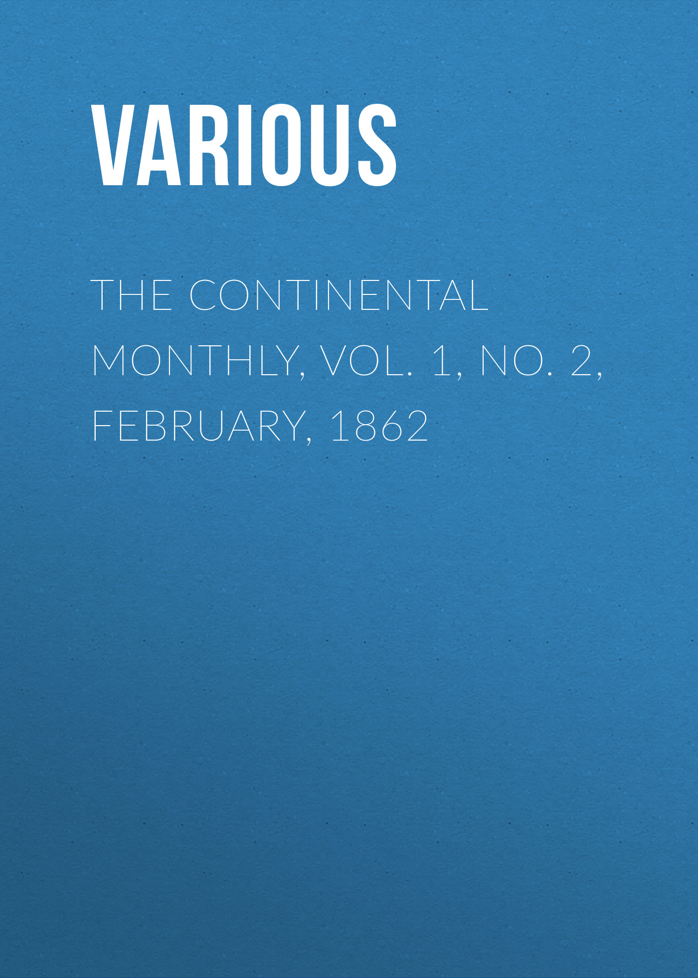 Various The Continental Monthly, Vol. 1, No. 2, February, 1862