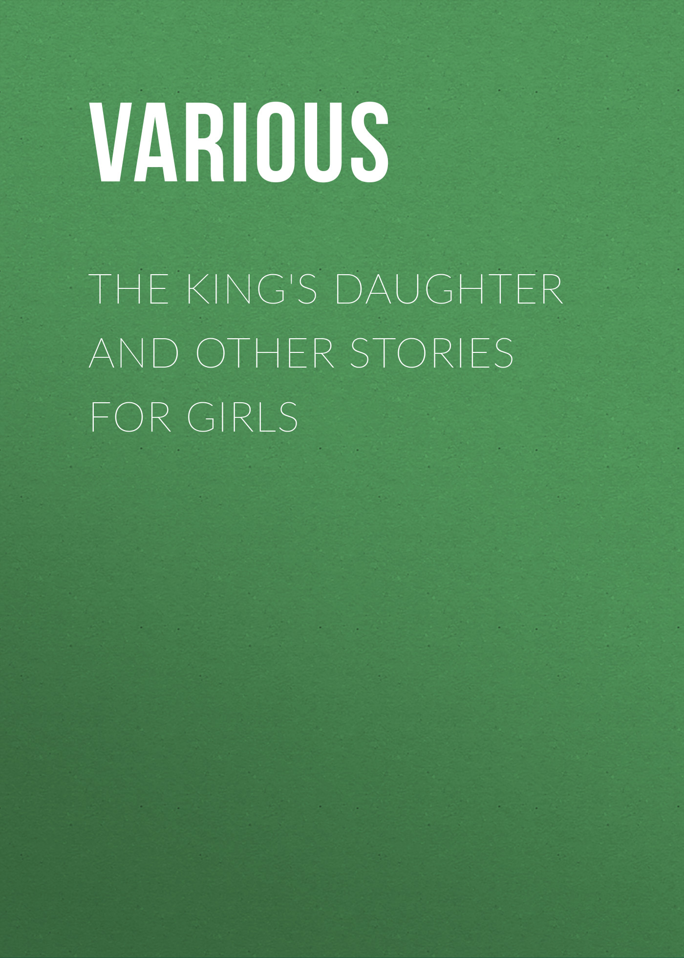 Various The King's Daughter and Other Stories for Girls various the night before christmas and other popular stories for children