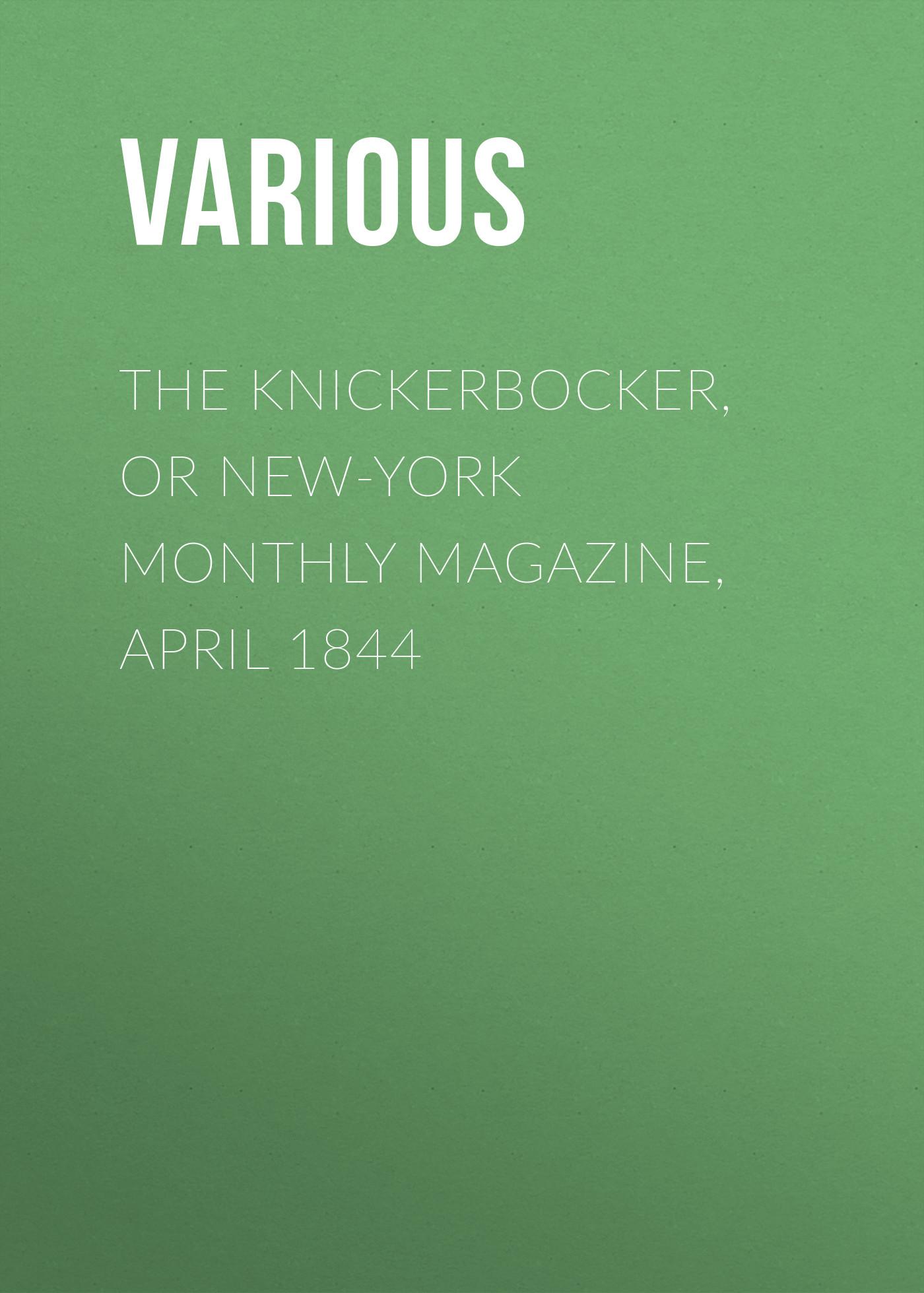 Various The Knickerbocker, or New-York Monthly Magazine, April 1844 maura jacobson new york magazine crosswords volume 7
