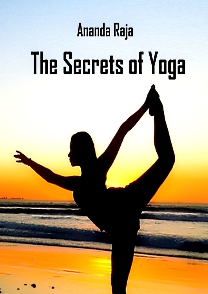 Ananda Raja The Secrets of Yoga ananda raja the secrets of yoga