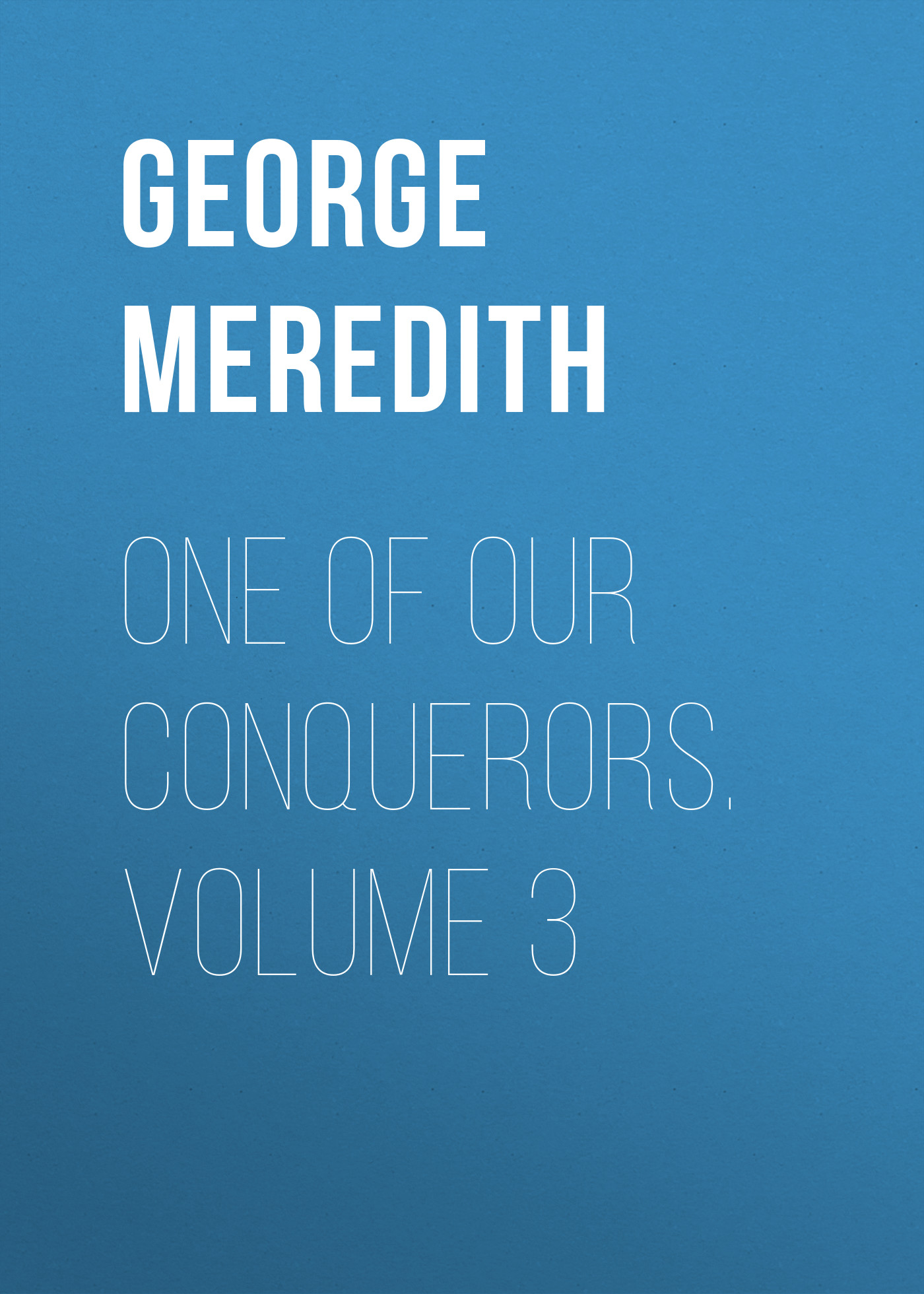 George Meredith One of Our Conquerors. Volume 3 цена и фото