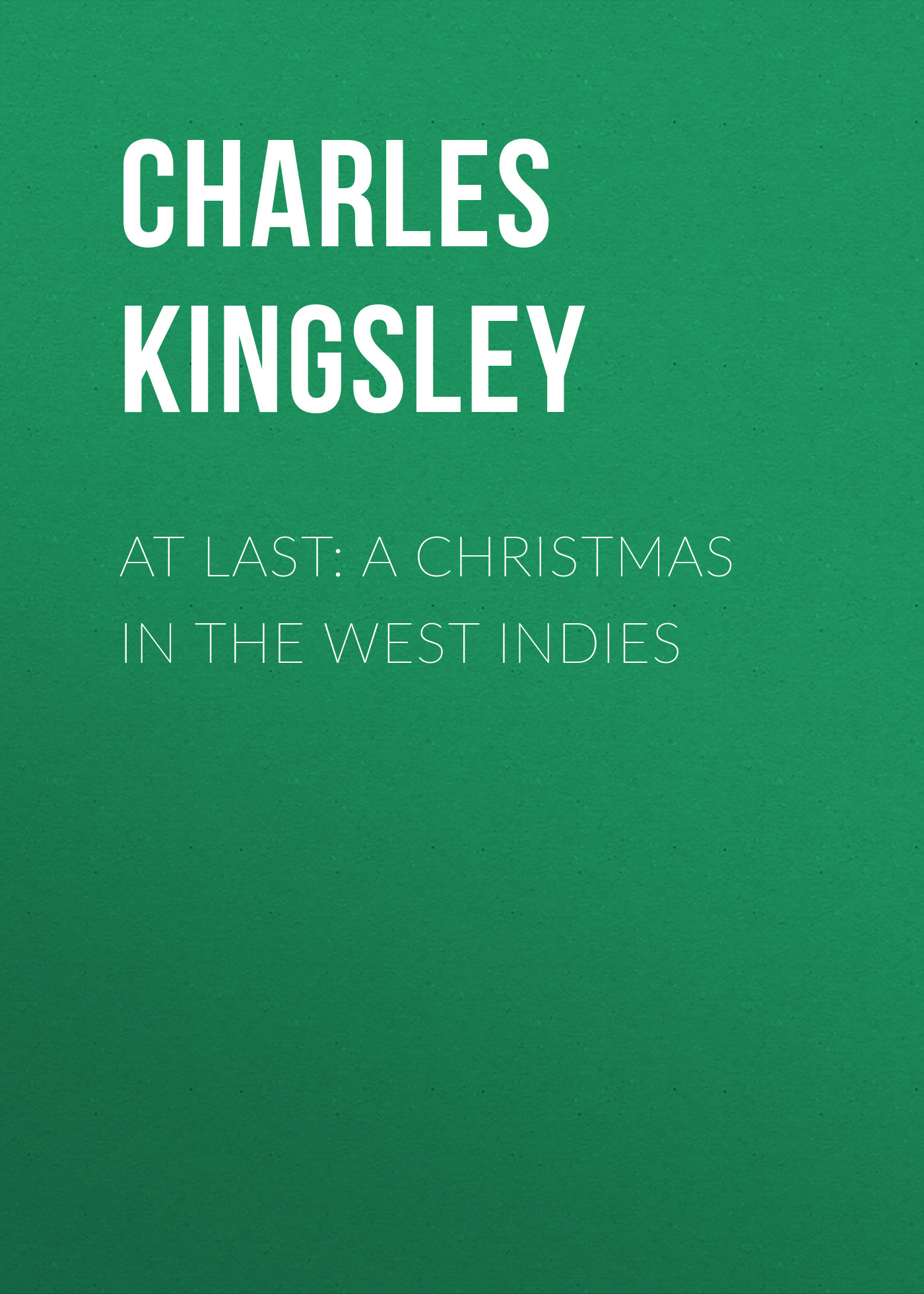 Charles Kingsley At Last: A Christmas in the West Indies matron at last