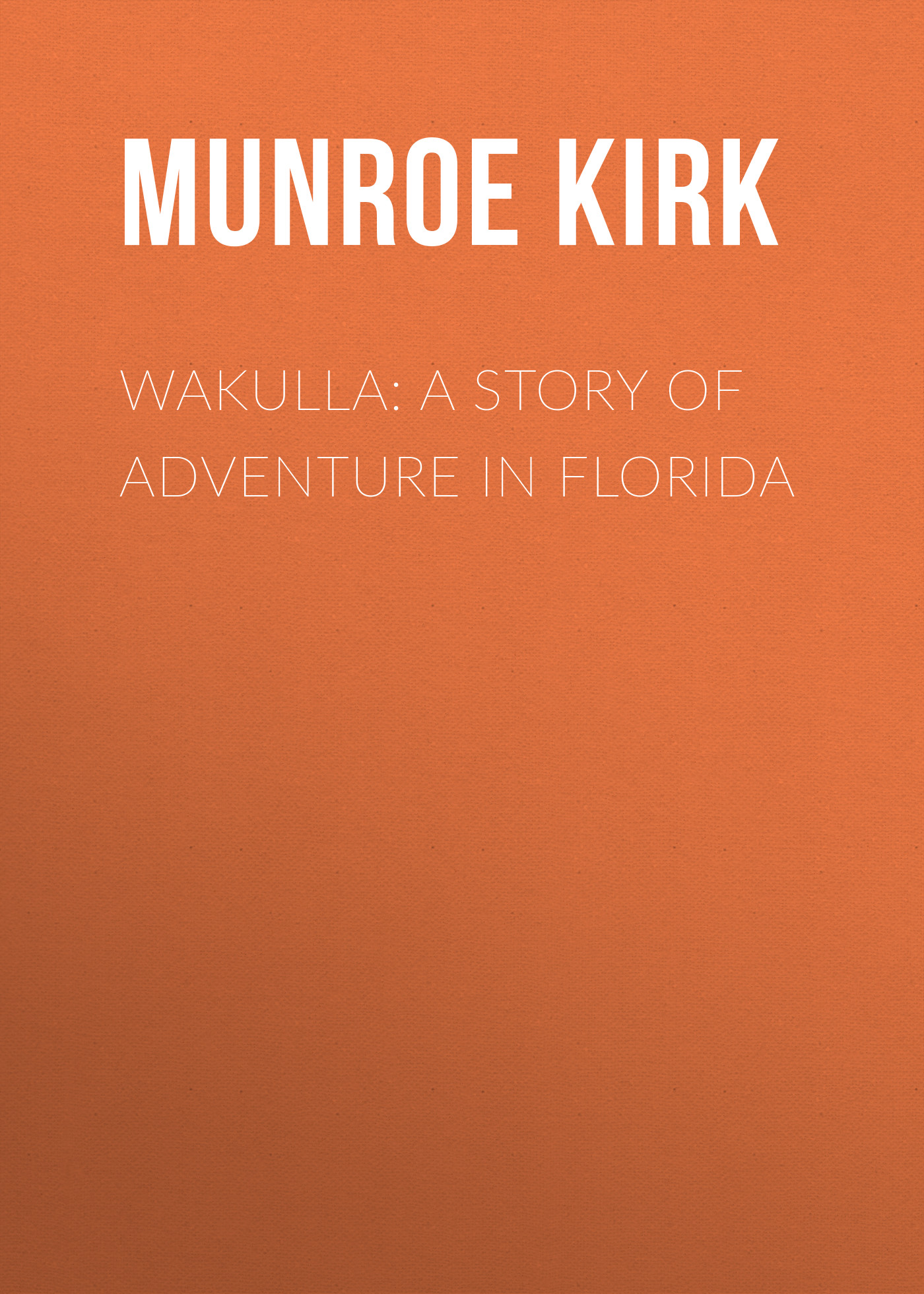 Munroe Kirk Wakulla: a story of adventure in Florida