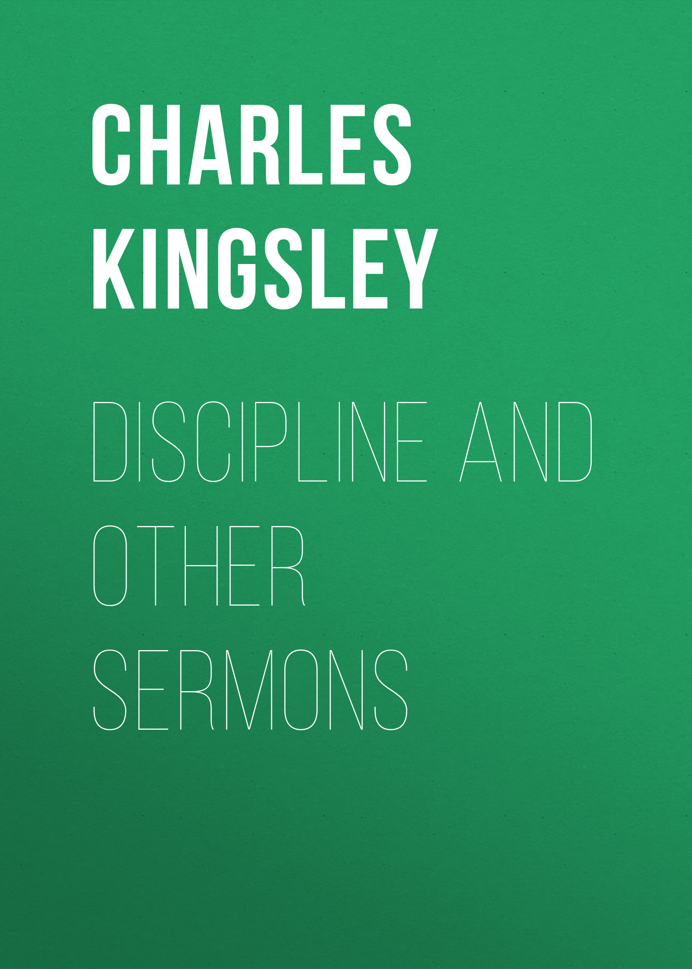 Charles Kingsley Discipline and Other Sermons