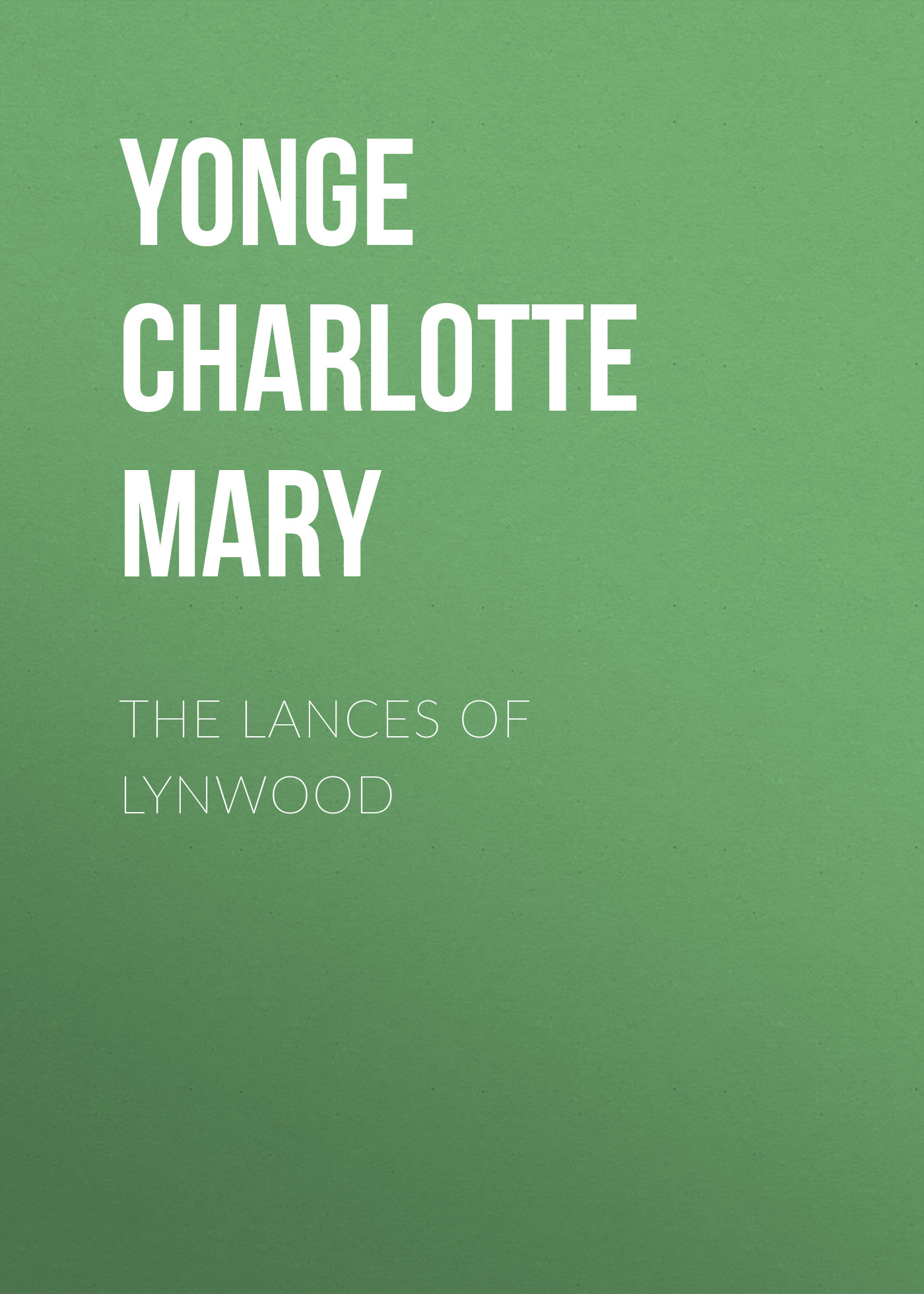 Yonge Charlotte Mary The Lances of Lynwood yonge charlotte mary countess kate