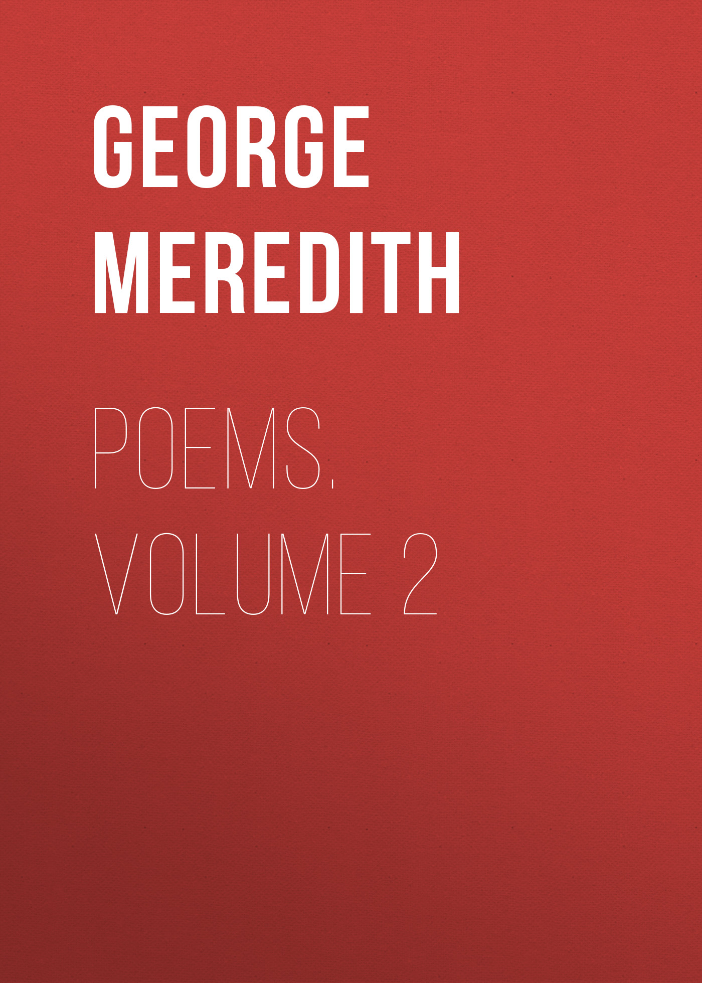 George Meredith Poems. Volume 2 george meredith lord ormont and his aminta volume 2