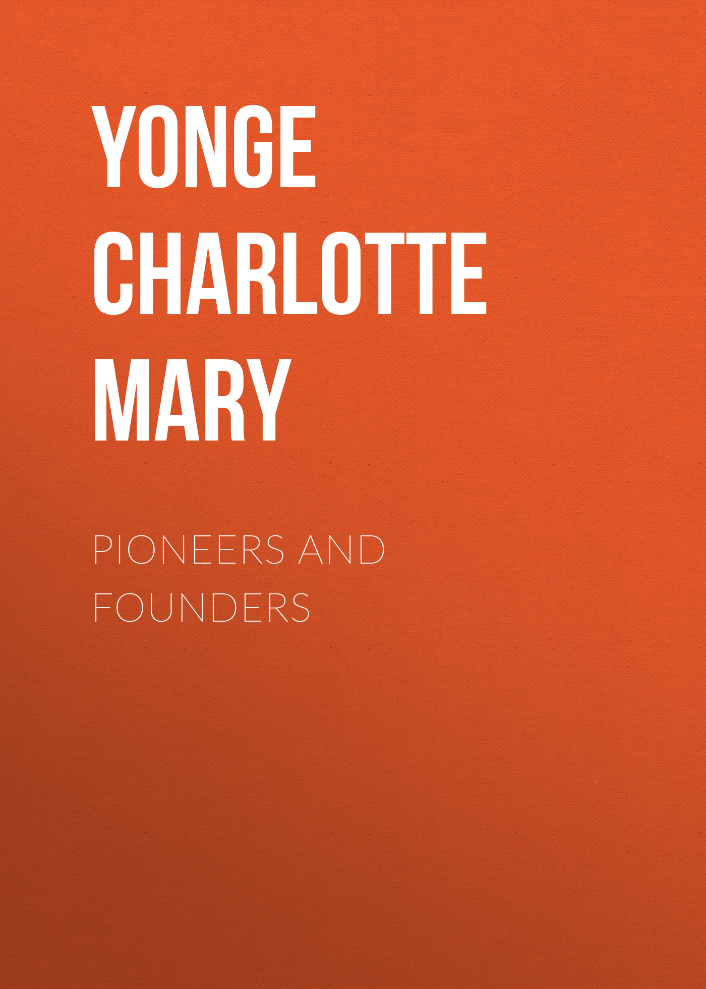 Yonge Charlotte Mary Pioneers and Founders цена