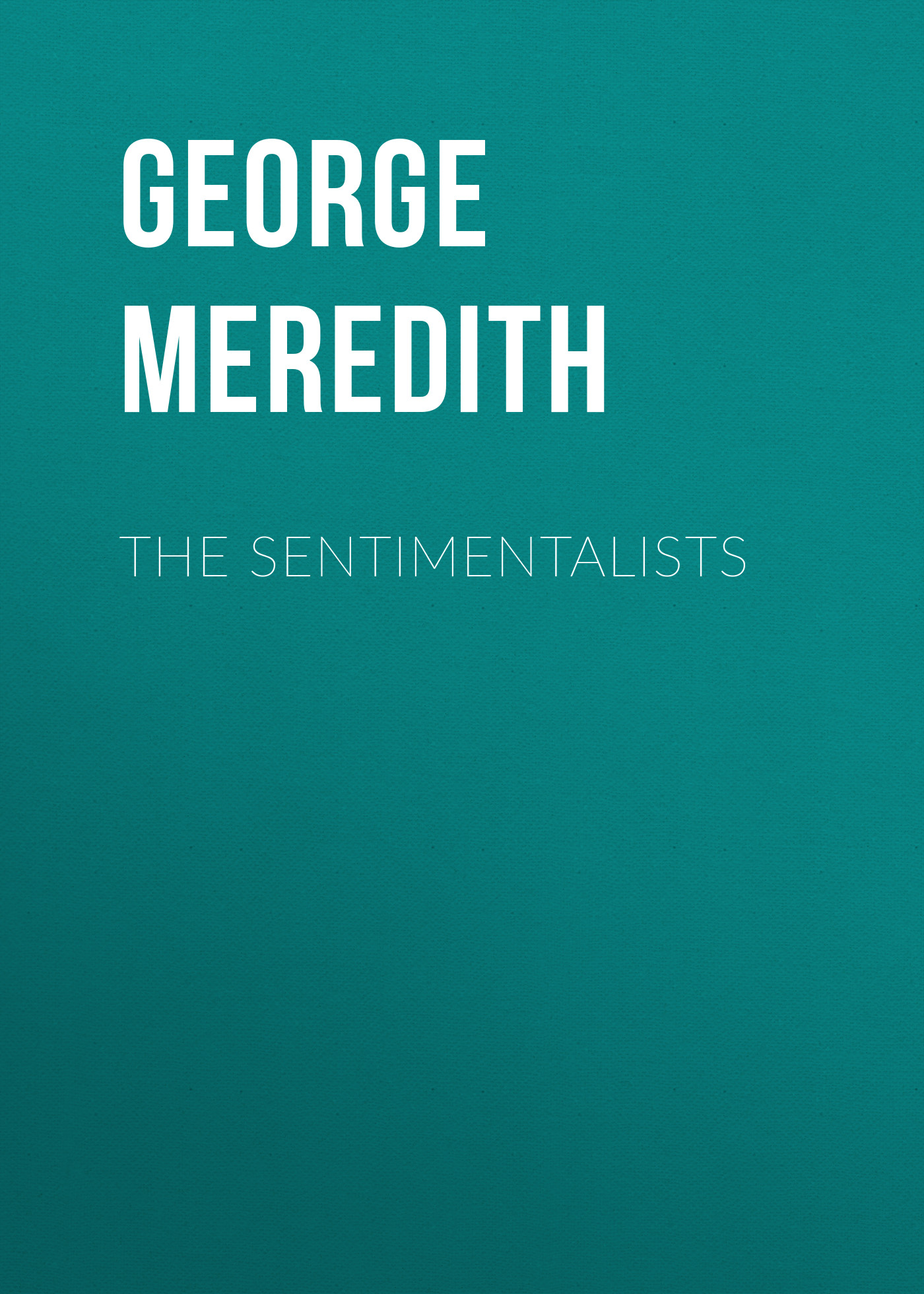 George Meredith The Sentimentalists george meredith the sentimentalists