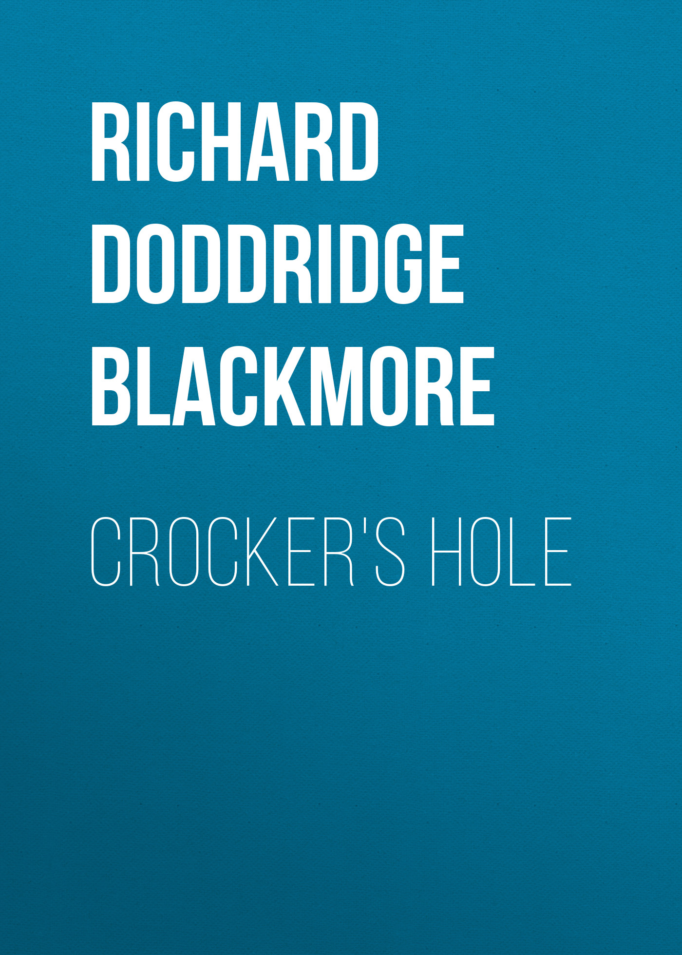 Richard Doddridge Blackmore Crocker's Hole blackmore richard doddridge clara vaughan volume 1 of 3