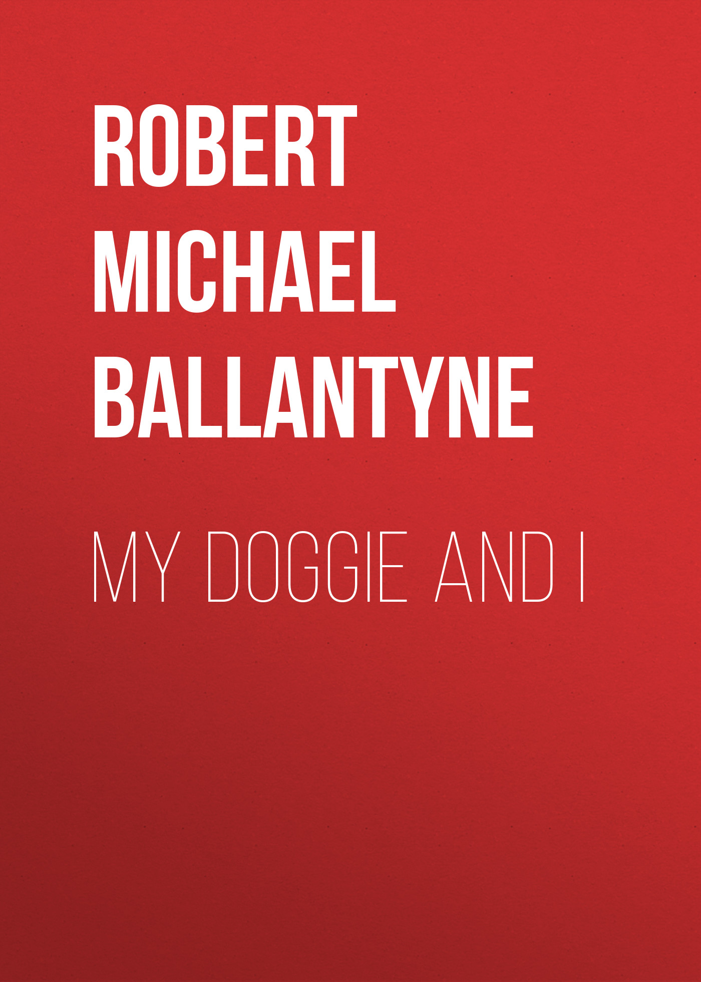 Robert Michael Ballantyne My Doggie and I my chickens and i