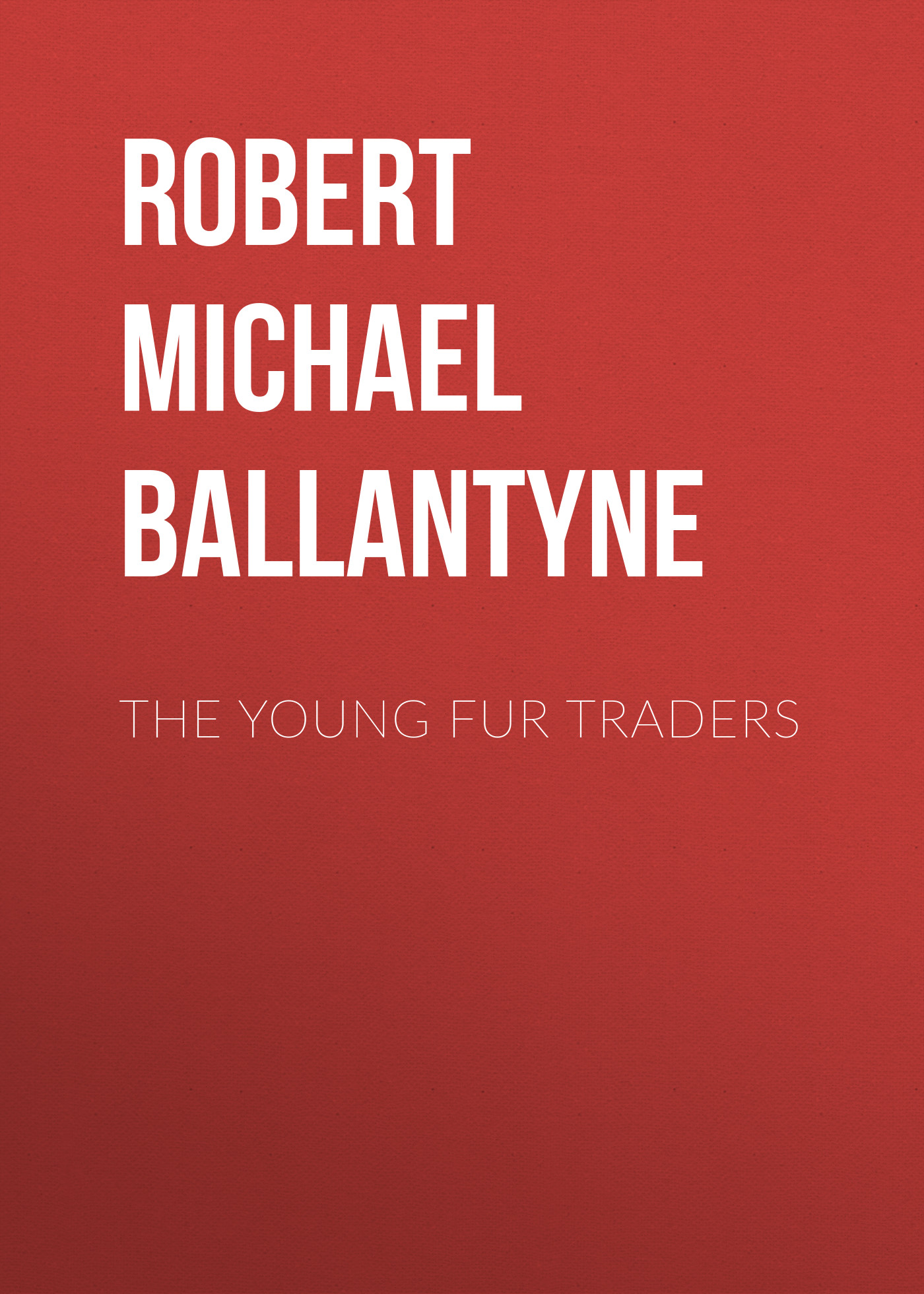 Robert Michael Ballantyne The Young Fur Traders the time traders
