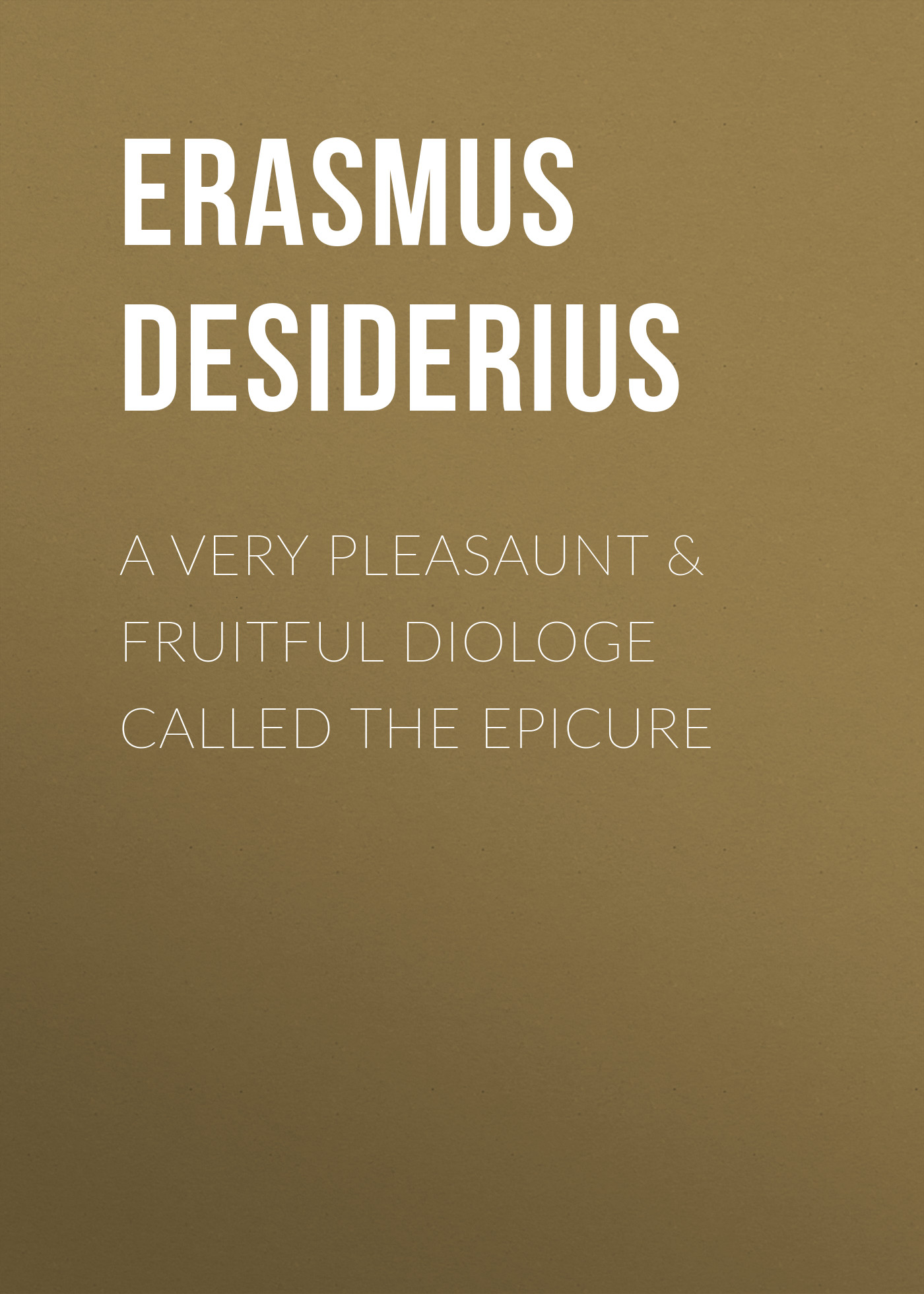 лучшая цена Erasmus Desiderius A Very Pleasaunt & Fruitful Diologe Called the Epicure