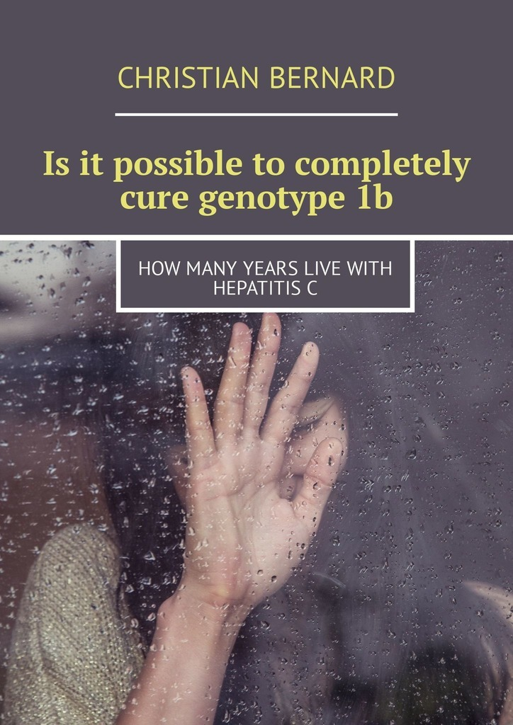 Christian Bernard Is it possible to completely cure genotype 1b. How many years live with hepatitis C christian bernard egoismus ist
