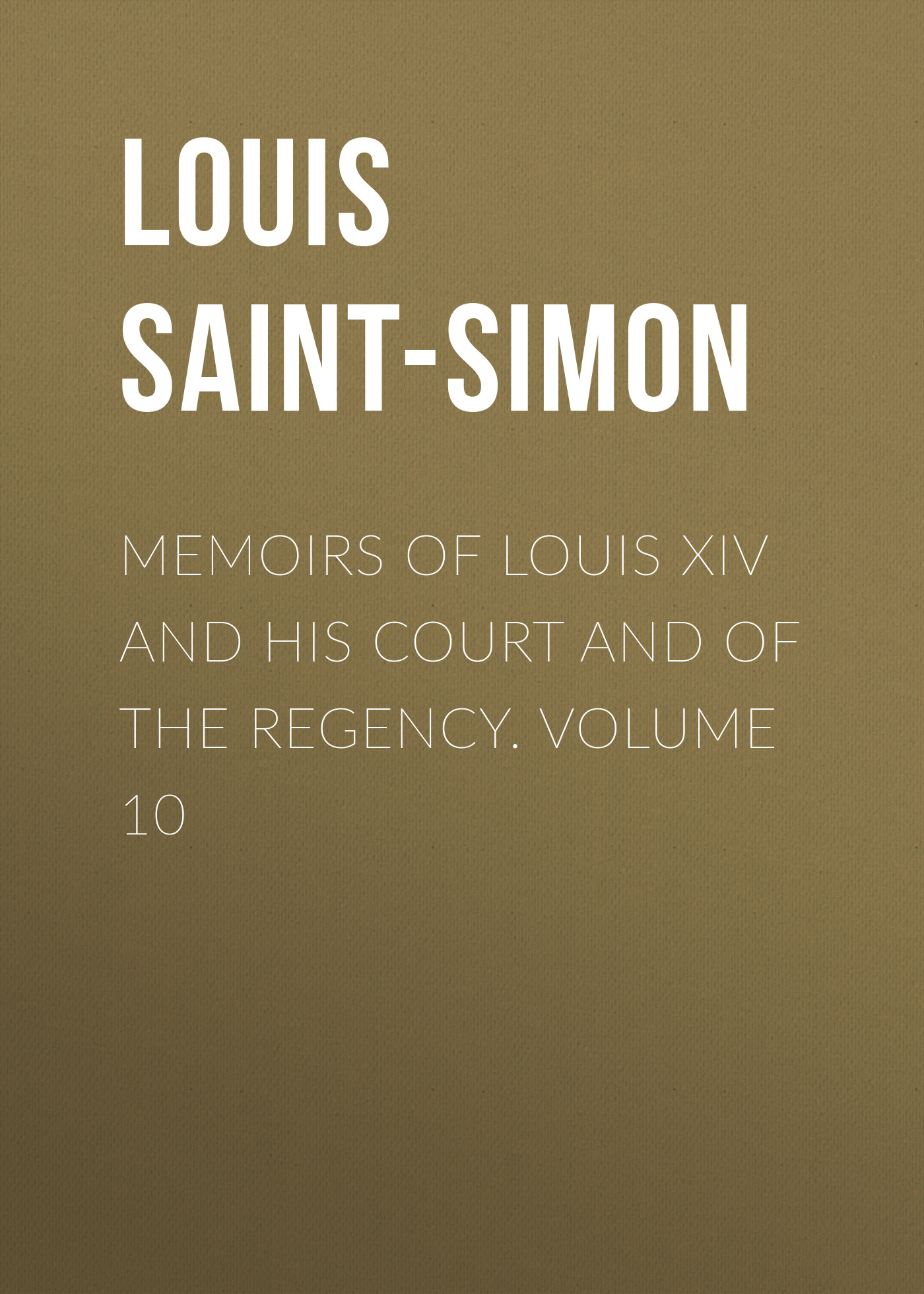 Фото - Louis Saint-Simon Memoirs of Louis XIV and His Court and of the Regency. Volume 10 jules marcou life letters and works of louis agassiz volume i