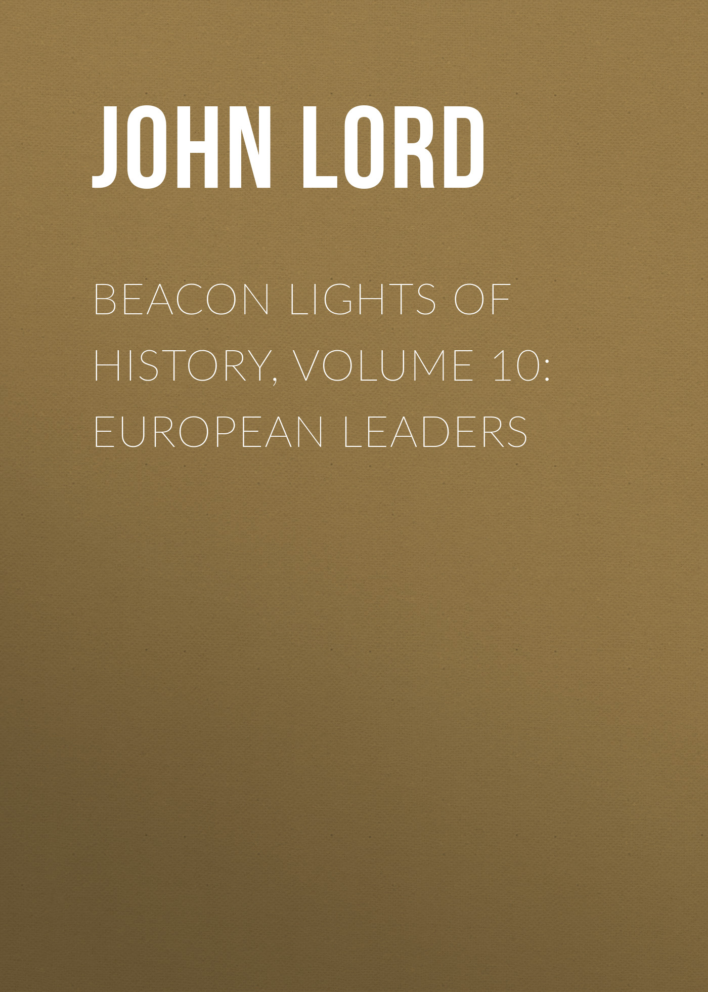 John Lord Beacon Lights of History, Volume 10: European Leaders john lord beacon lights of history volume 07 great women