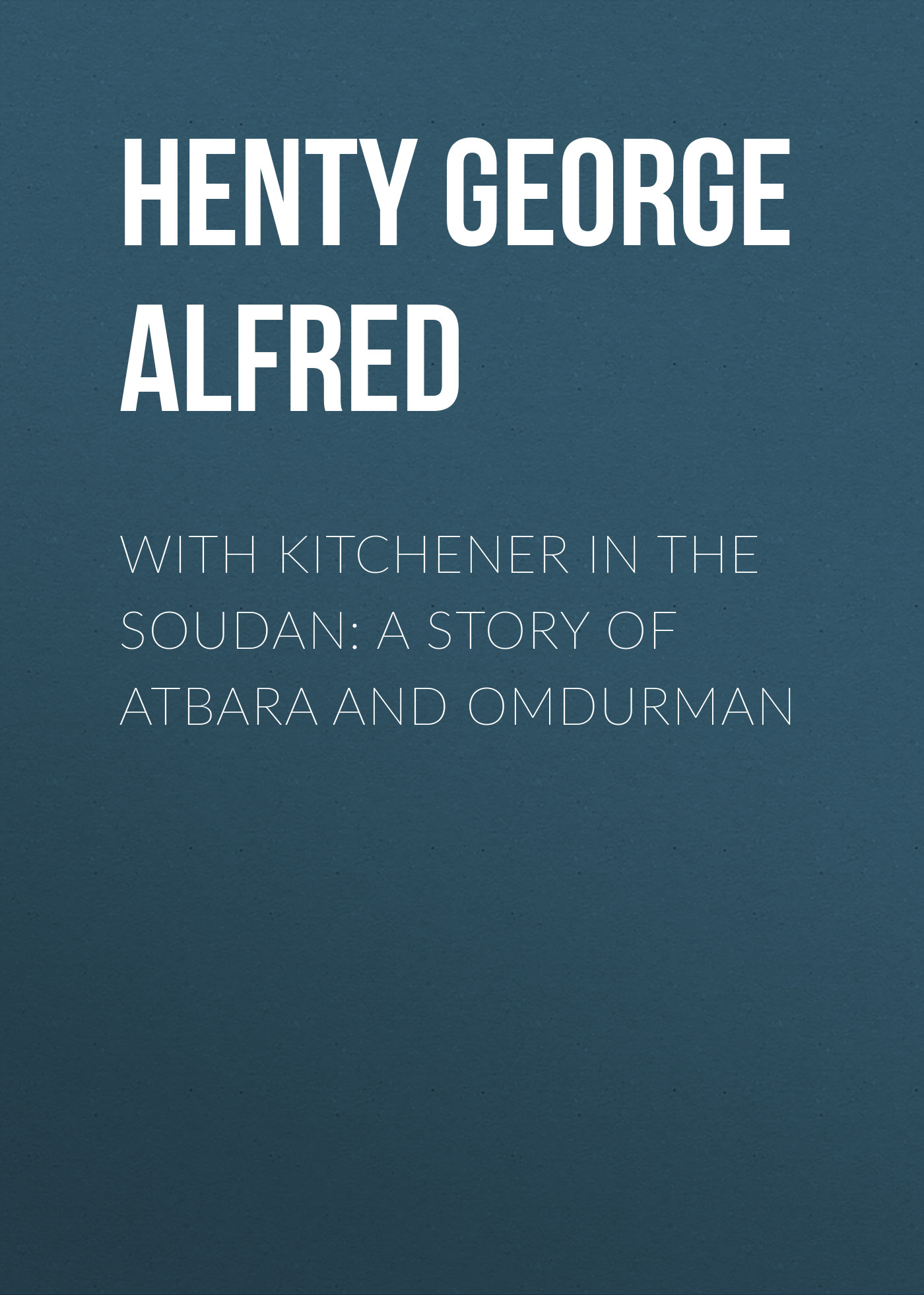 Henty George Alfred With Kitchener in the Soudan: A Story of Atbara and Omdurman