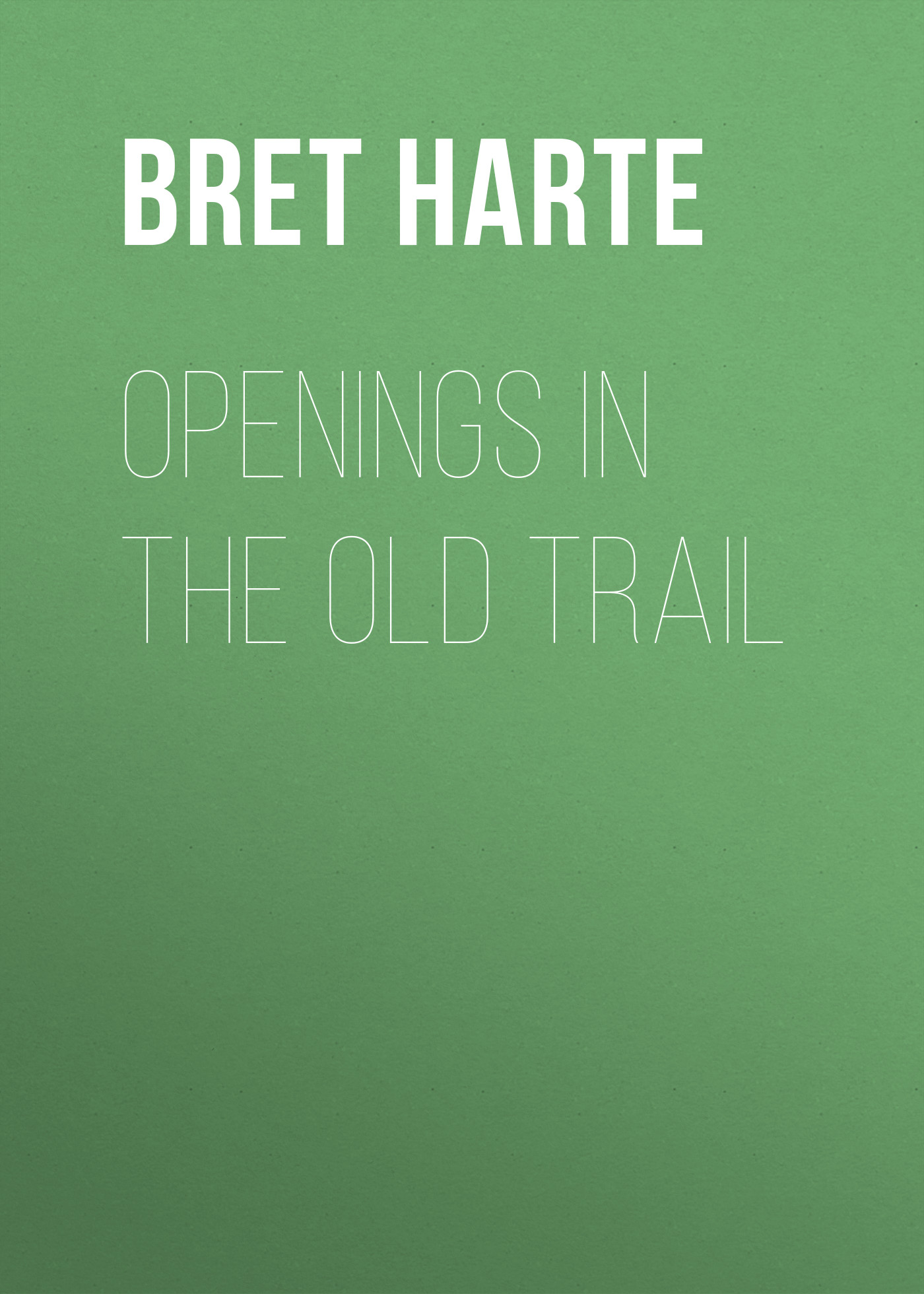 все цены на Bret Harte Openings in the Old Trail онлайн