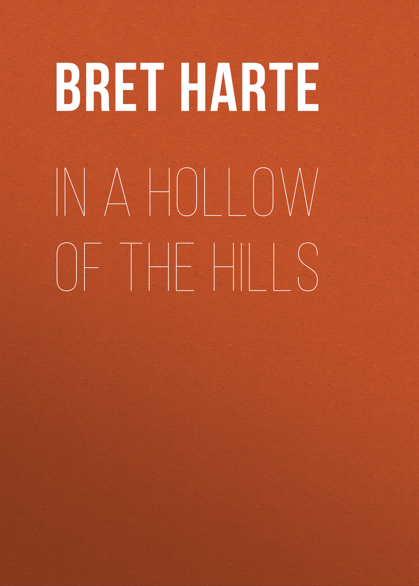 Bret Harte In a Hollow of the Hills стоимость