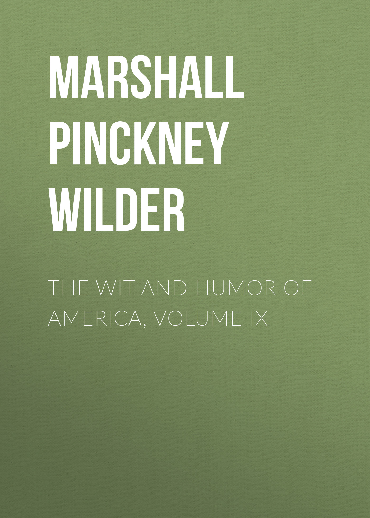 Marshall Pinckney Wilder The Wit and Humor of America, Volume IX a treasury of email humor volume i
