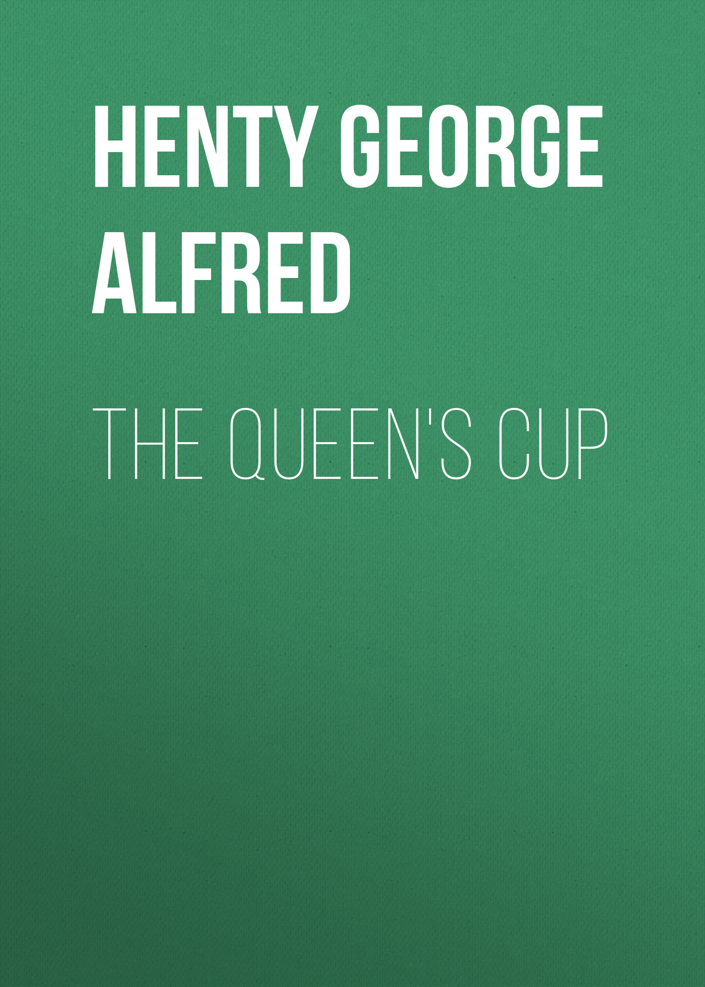 лучшая цена Henty George Alfred The Queen's Cup