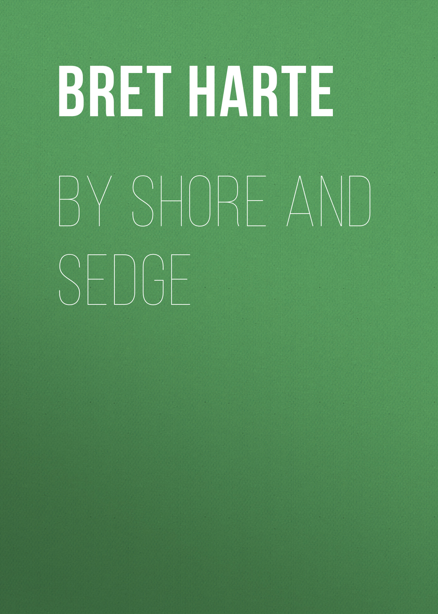 Bret Harte By Shore and Sedge bret harte east and west poems