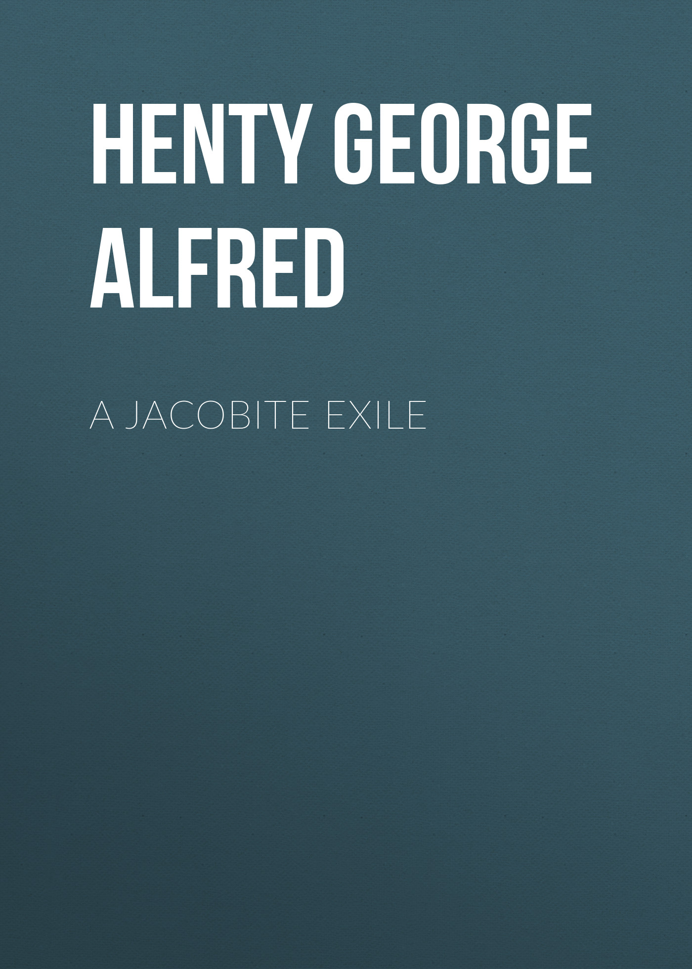 Henty George Alfred A Jacobite Exile
