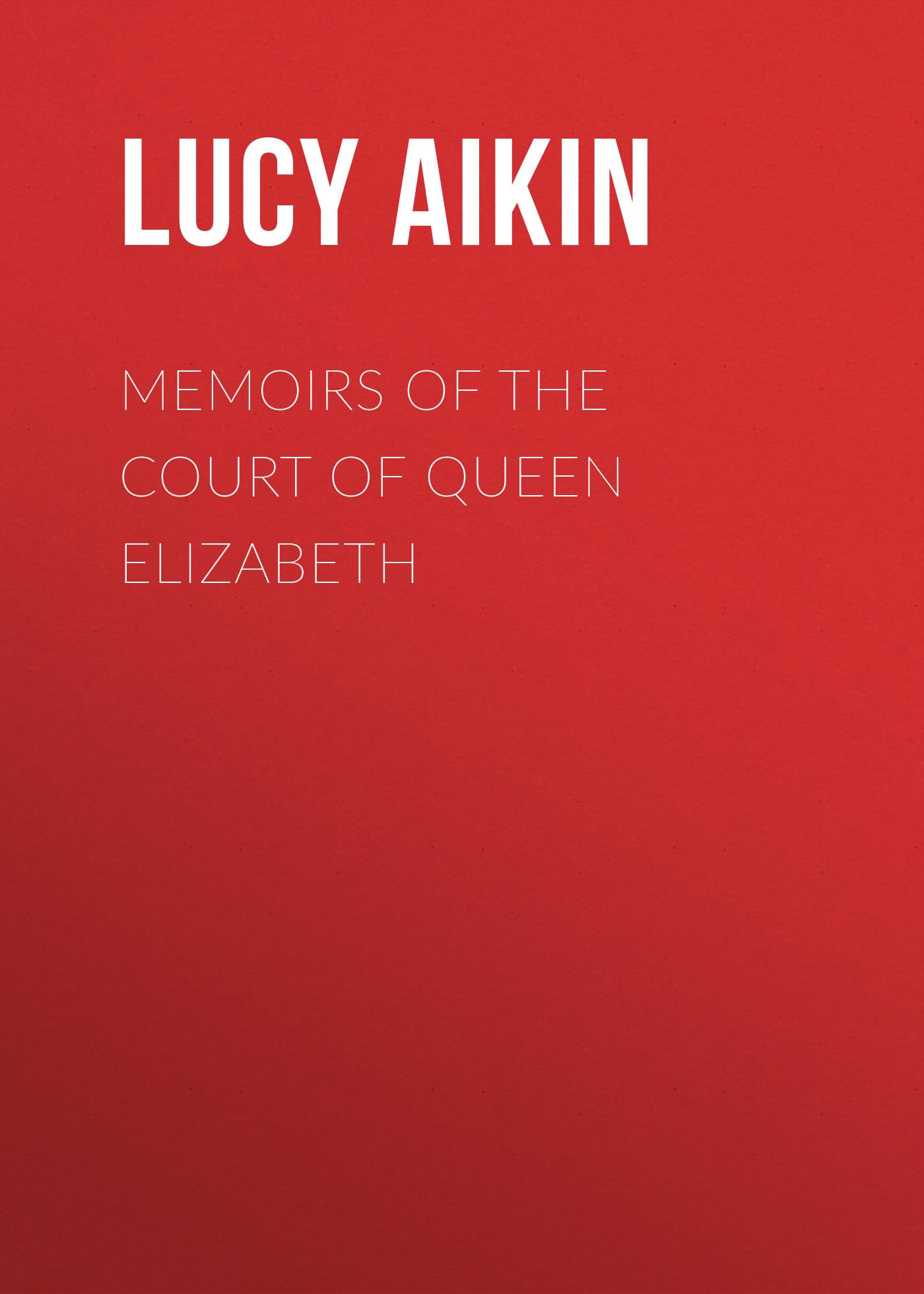 Lucy Aikin Memoirs of the Court of Queen Elizabeth queen elizabeth webcam