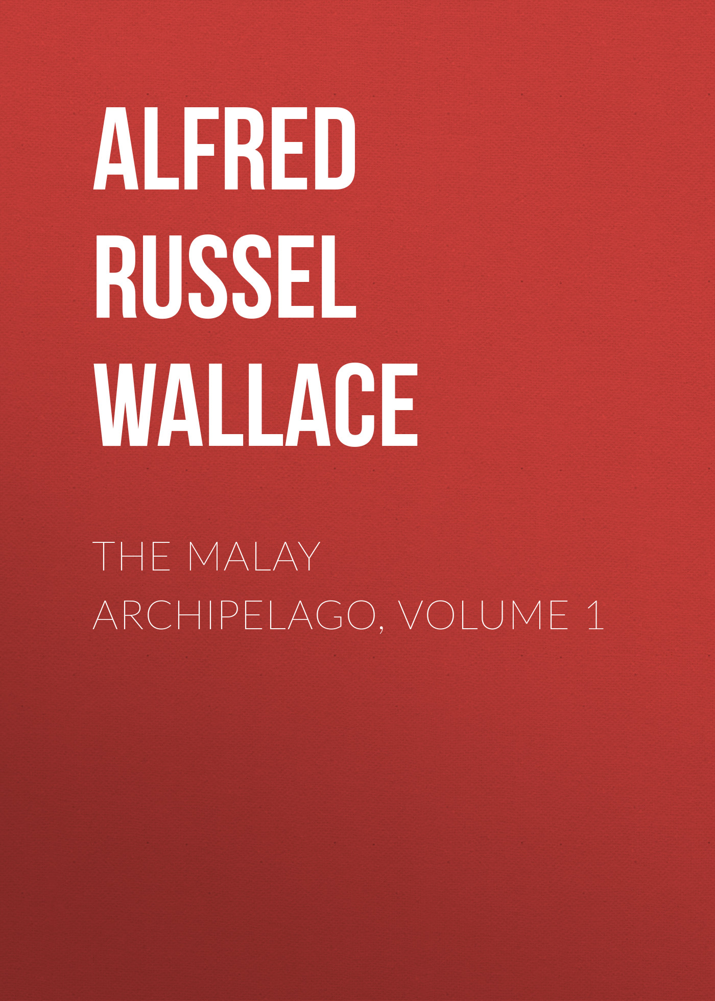 Alfred Russel Wallace The Malay Archipelago, Volume 1 modernization and the malay matrimonial foodways