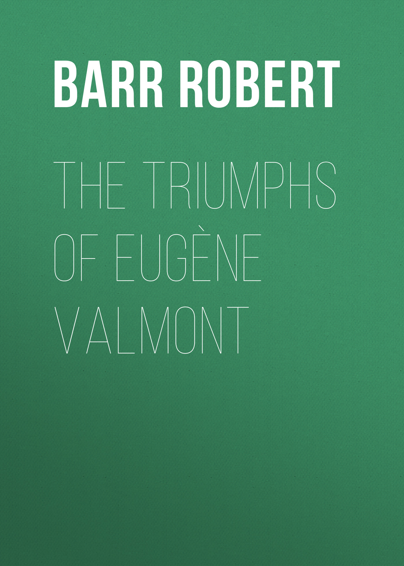 Barr Robert The Triumphs of Eugène Valmont
