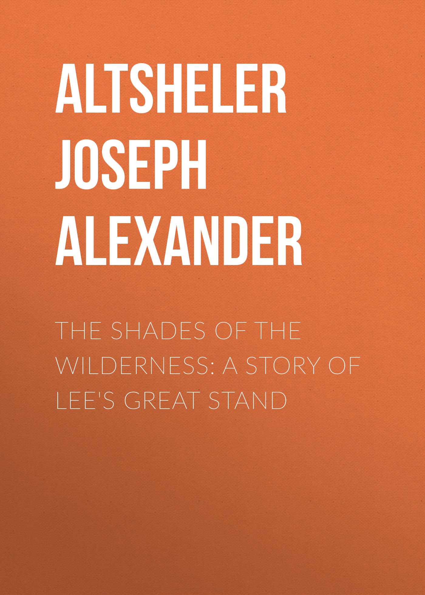 Altsheler Joseph Alexander The Shades of the Wilderness: A Story of Lee's Great Stand зрительная труба meade wilderness 15–45x65