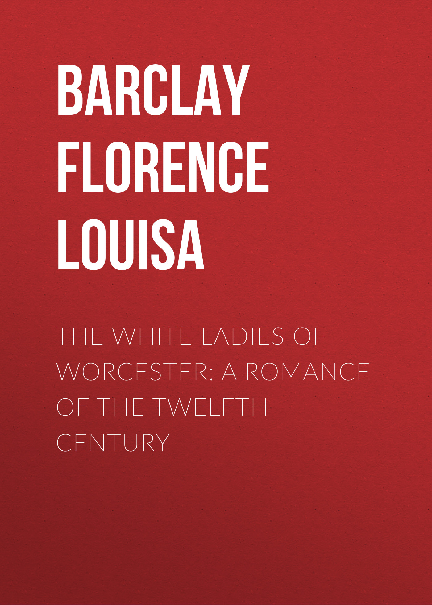 Фото - Barclay Florence Louisa The White Ladies of Worcester: A Romance of the Twelfth Century suzanne barclay pride of lions