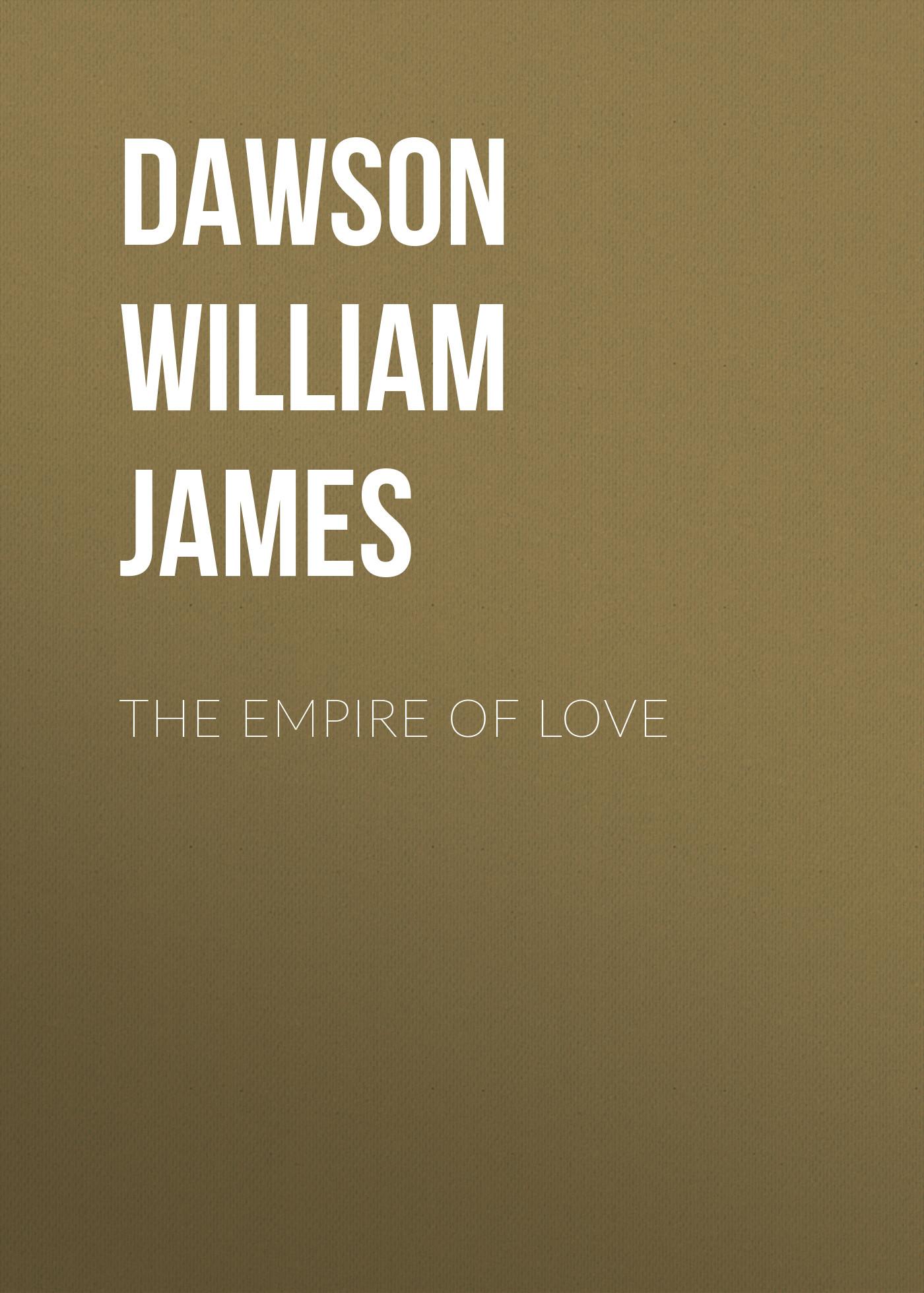 Dawson William James The Empire of Love